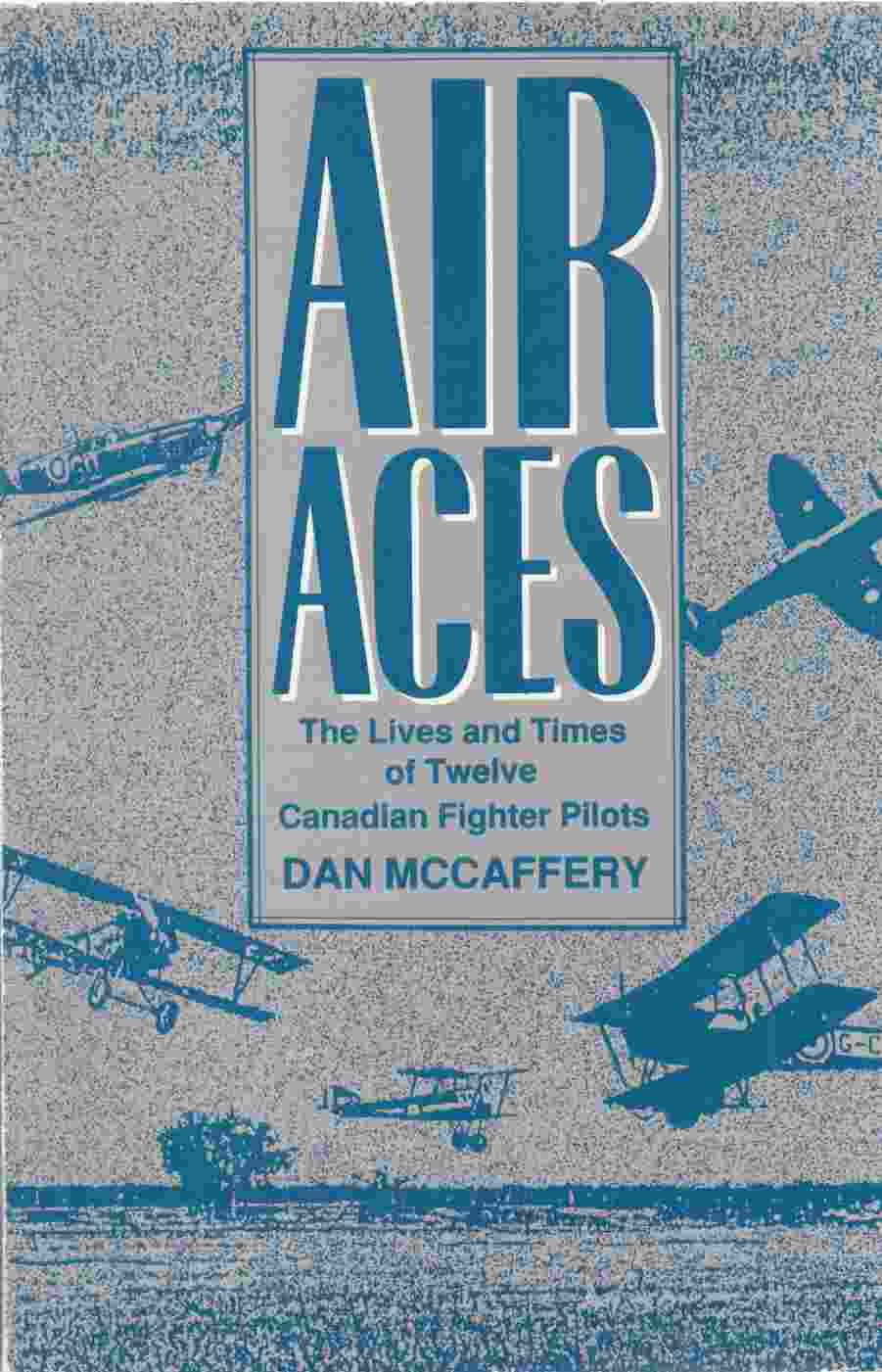 Image for Air Aces The Lives and Times of Twelve Canadian Fighter Pilots
