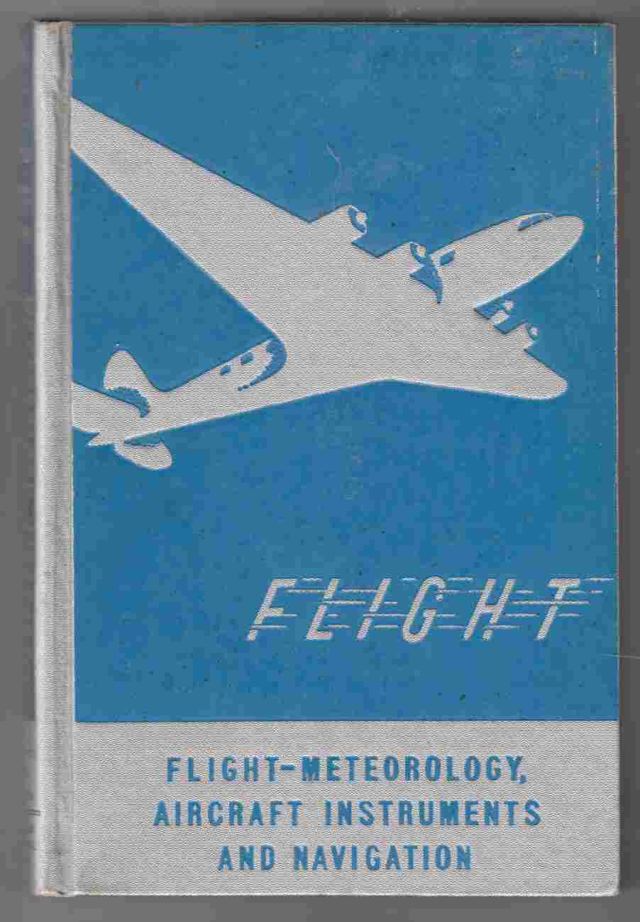 Image for Flight: Meteorology, Aircraft Instruments, and Navigation A General Survey of Fundamentals of Aviation