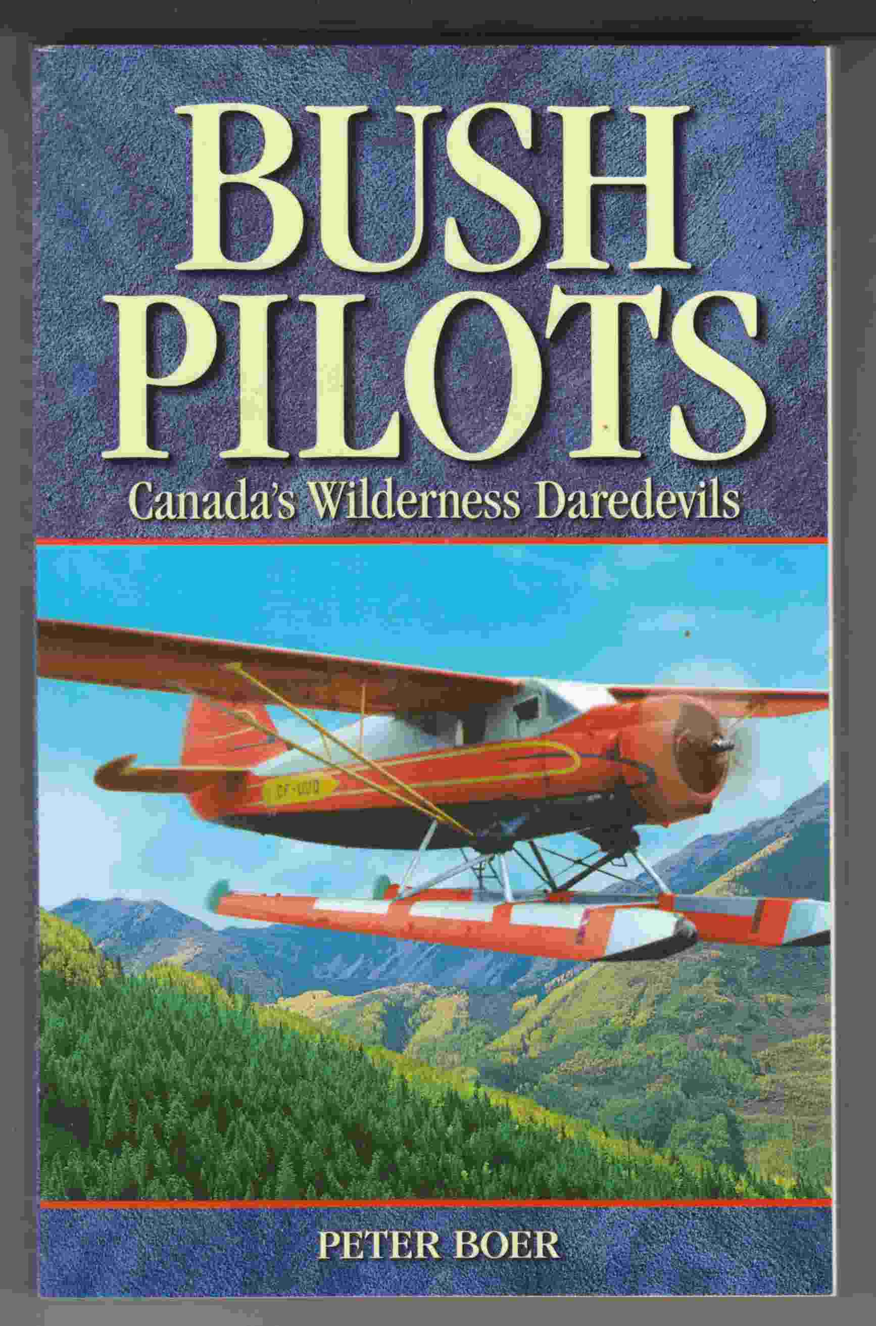 Image for Bush Pilots Canada's Wilderness Daredevils