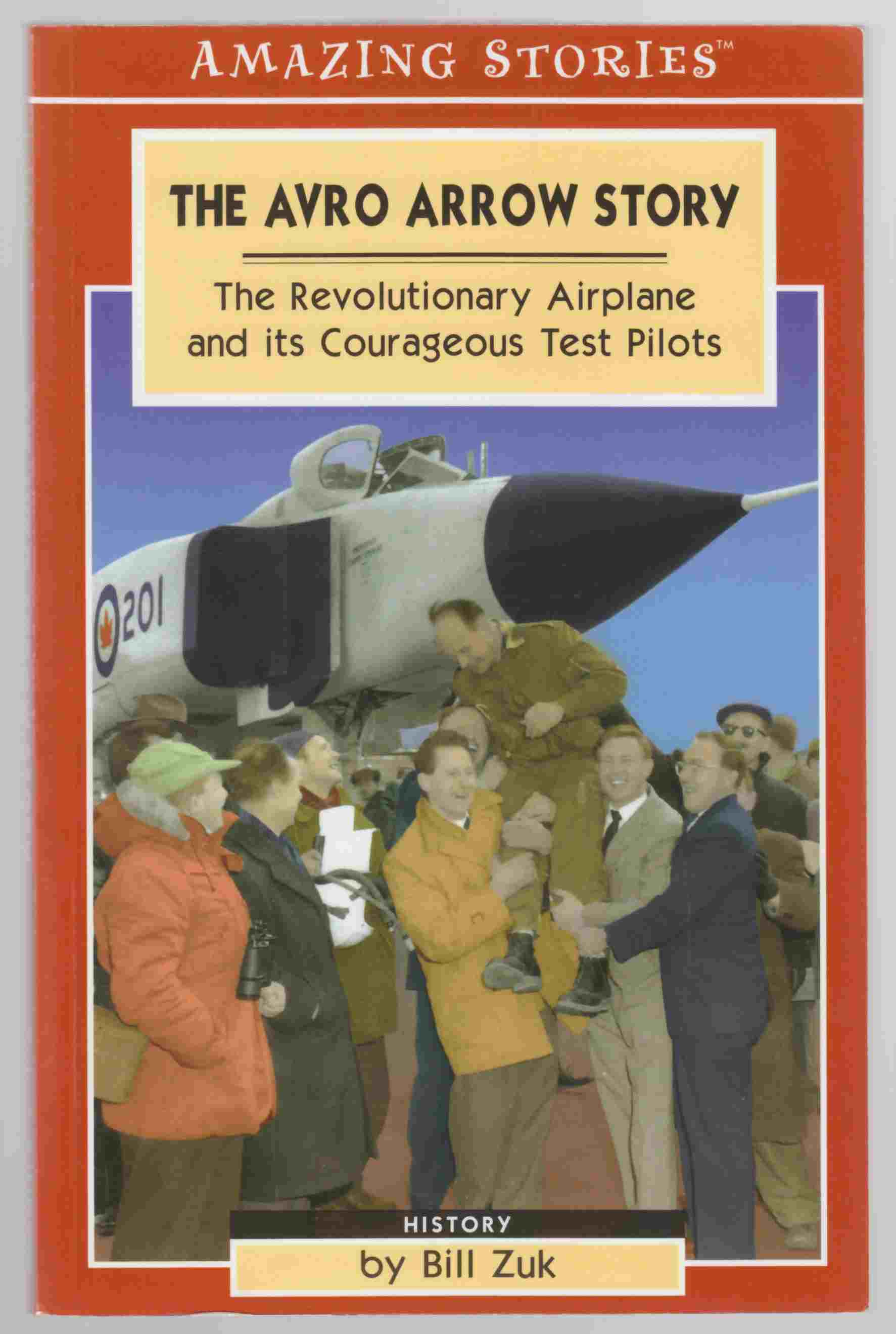 Image for The Avro Arrow Story: the Revolutionary Airplane and it's Courageous Test Pilots