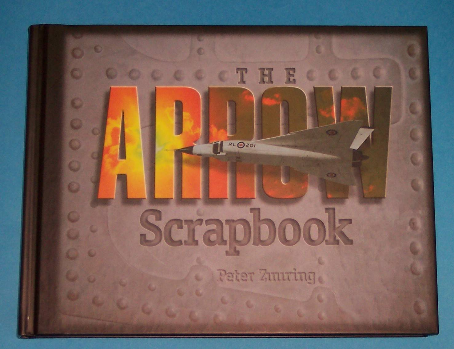 Image for The Arrow Scrapbook Rebuilding a Dream and a Nation