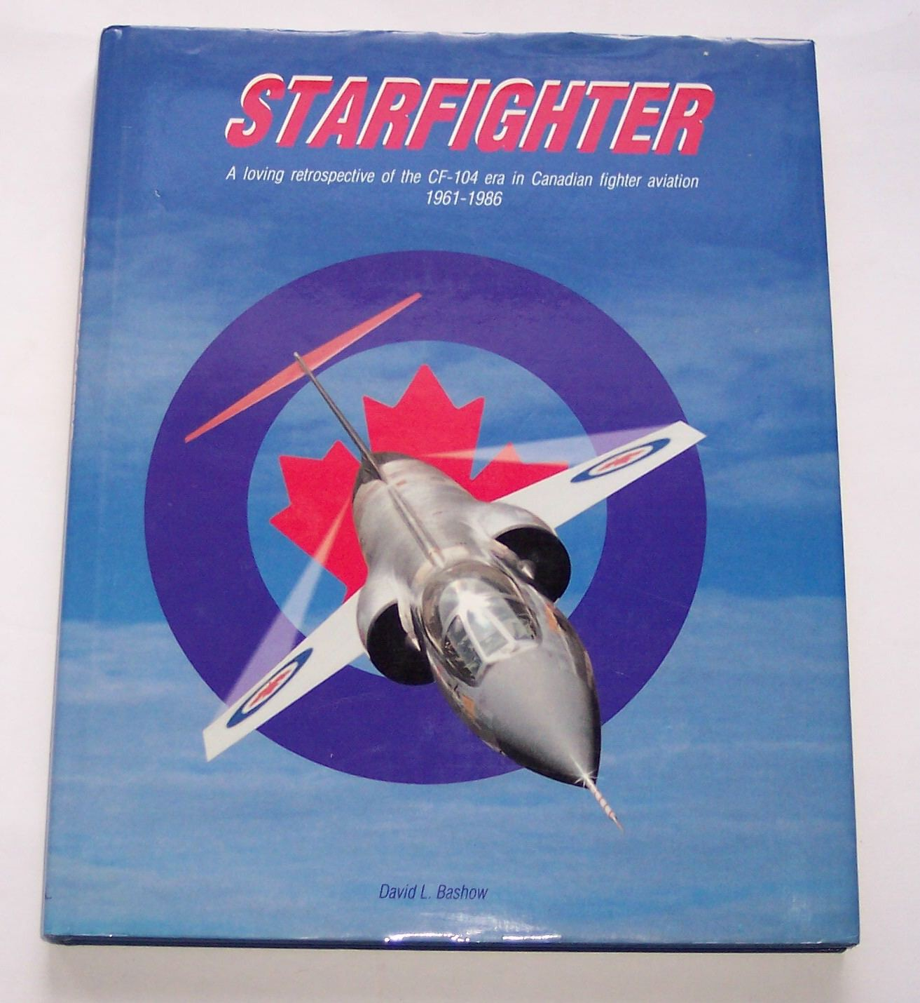 Image for Starfighter A Loving Restrospective of the CF-104 Era in Canadian Fighter Aviation 1961-1986