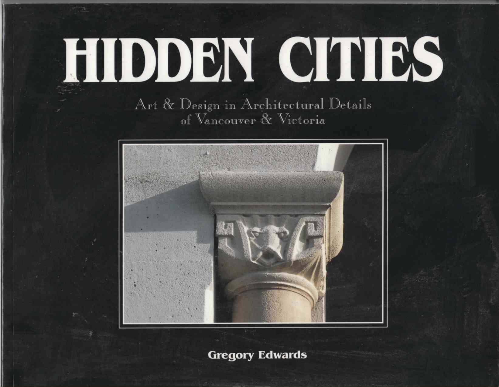 Image for Hidden Cities Art & Design in Architectural Details of Vancouver & Victoria