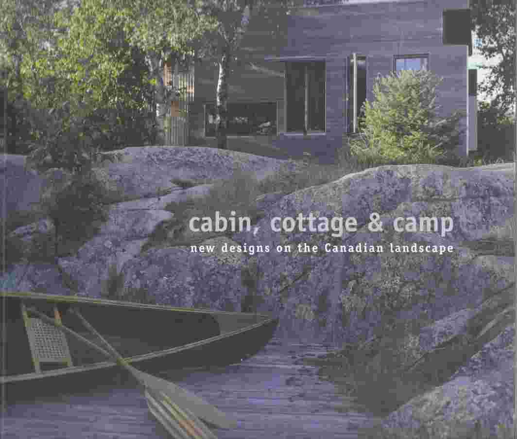 Image for Cabin, Cottage & Camp New Designs on the Canadian Landscape