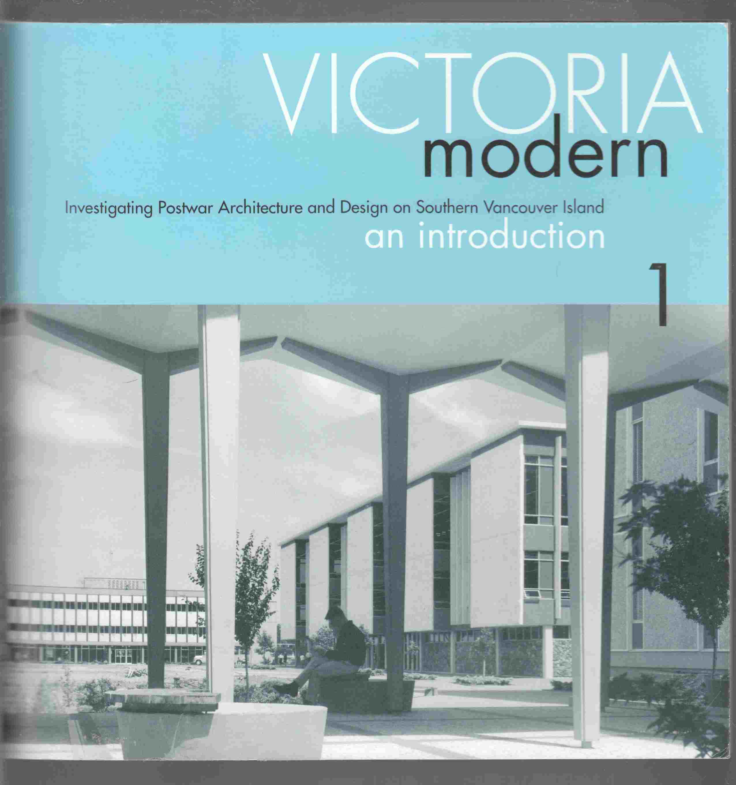 Image for Victoria Modern: Investigating Postwar Architecture and Design on Southern Vancouver Island An Introduction