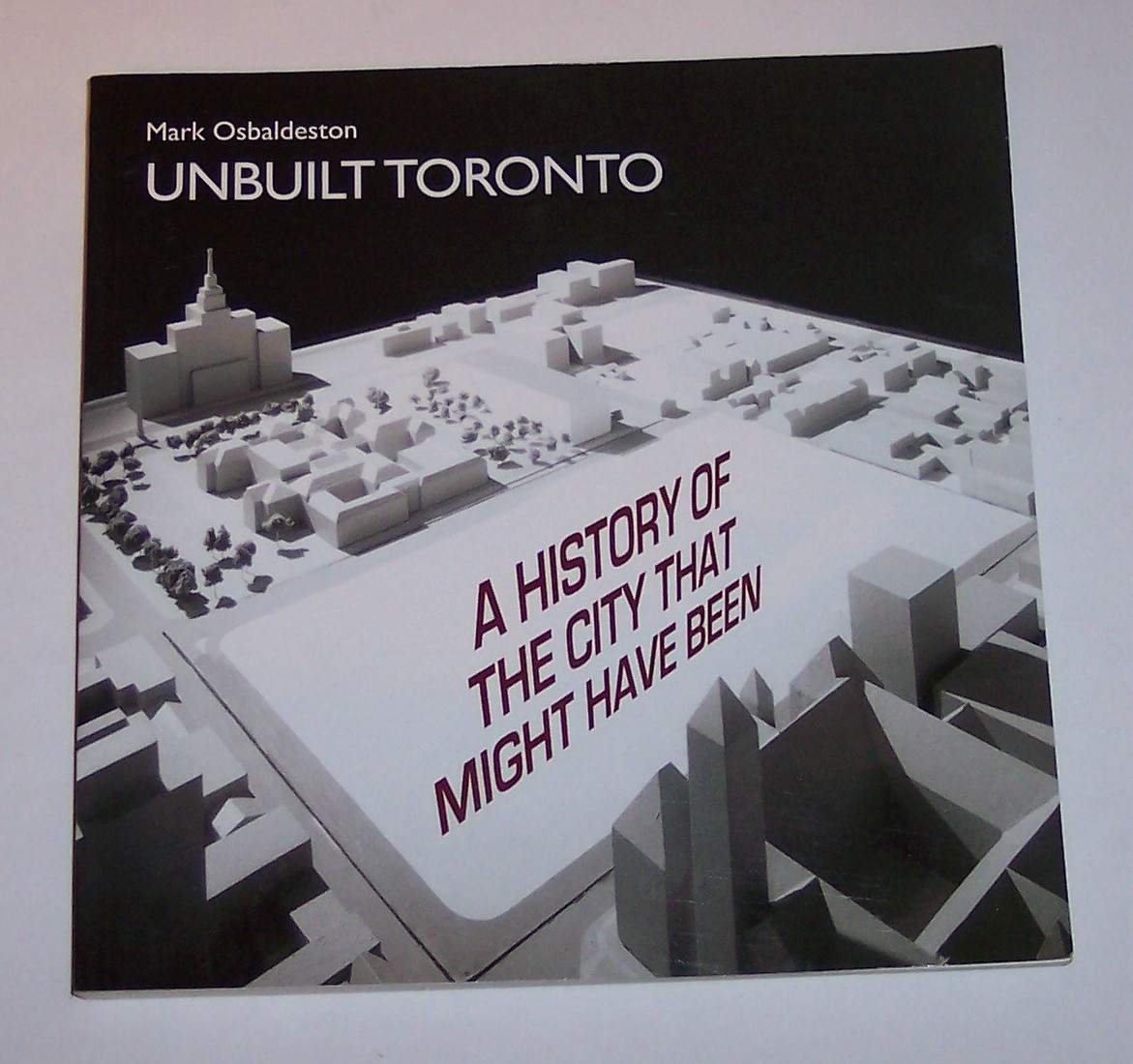 Image for Unbuilt Toronto A History of the City That Might Have Been