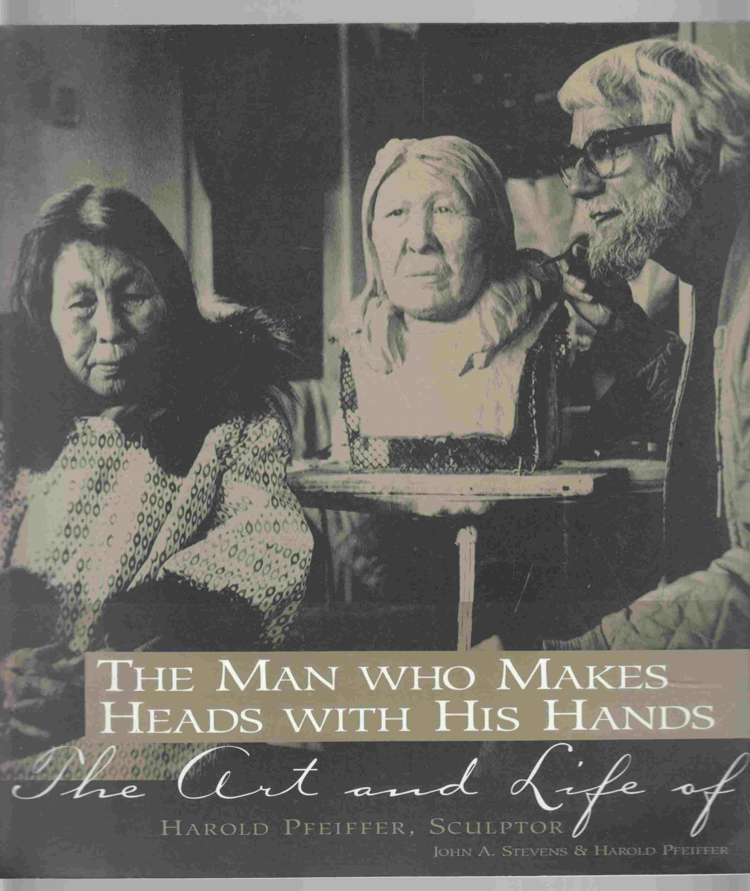 Image for The Man Who Makes Heads With His Hands: The Art and Life of Harold Pfeiffer, Sculptor