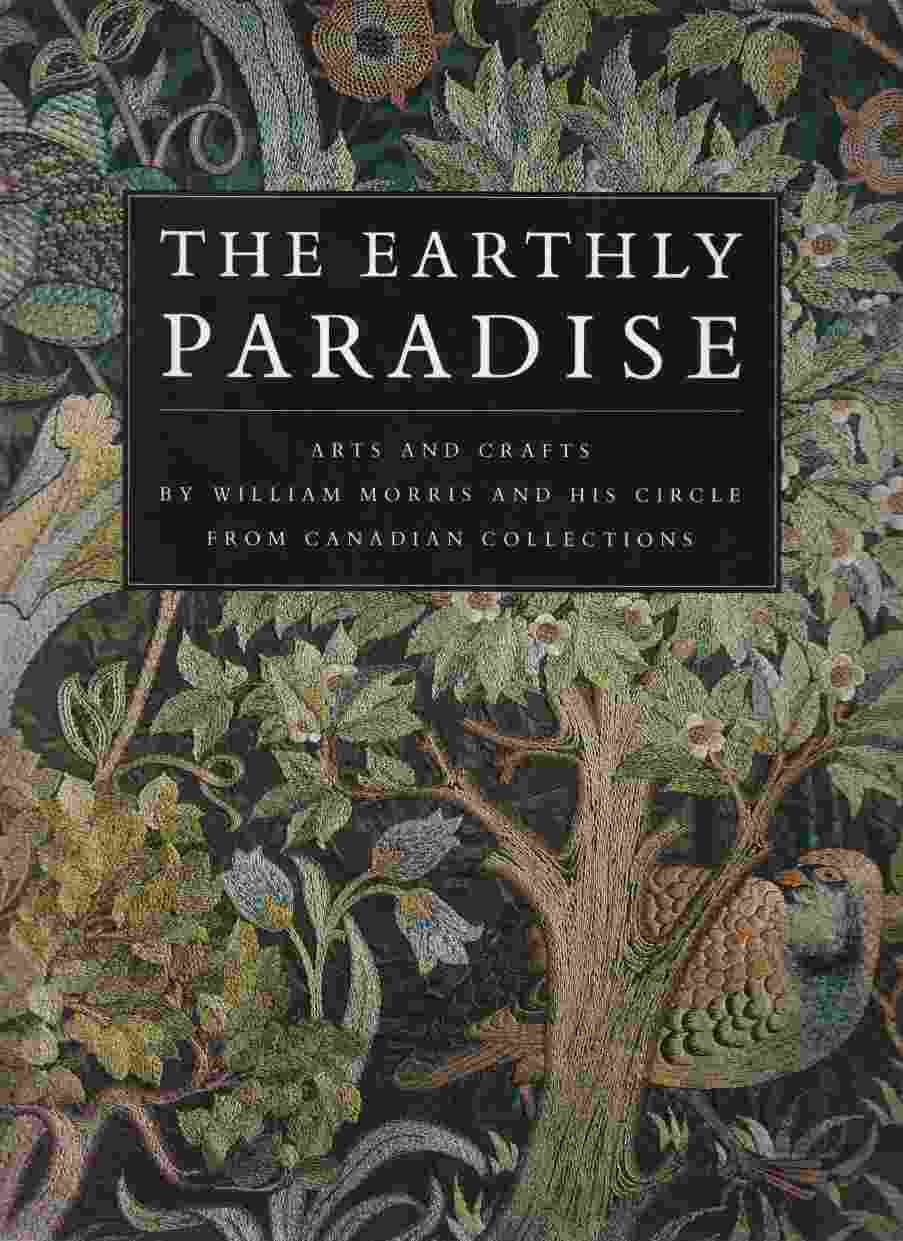 Image for The Earthly Paradise Arts and Crafts by William Morris and His Circle from Canadian Collections