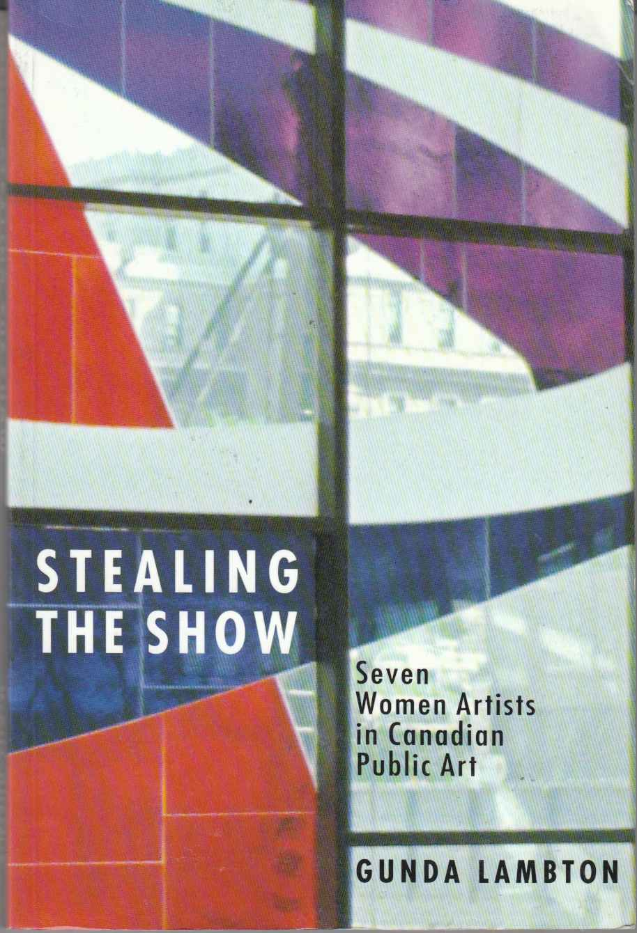 Image for Stealing the Show Seven Women Artists in Canadian Public Art