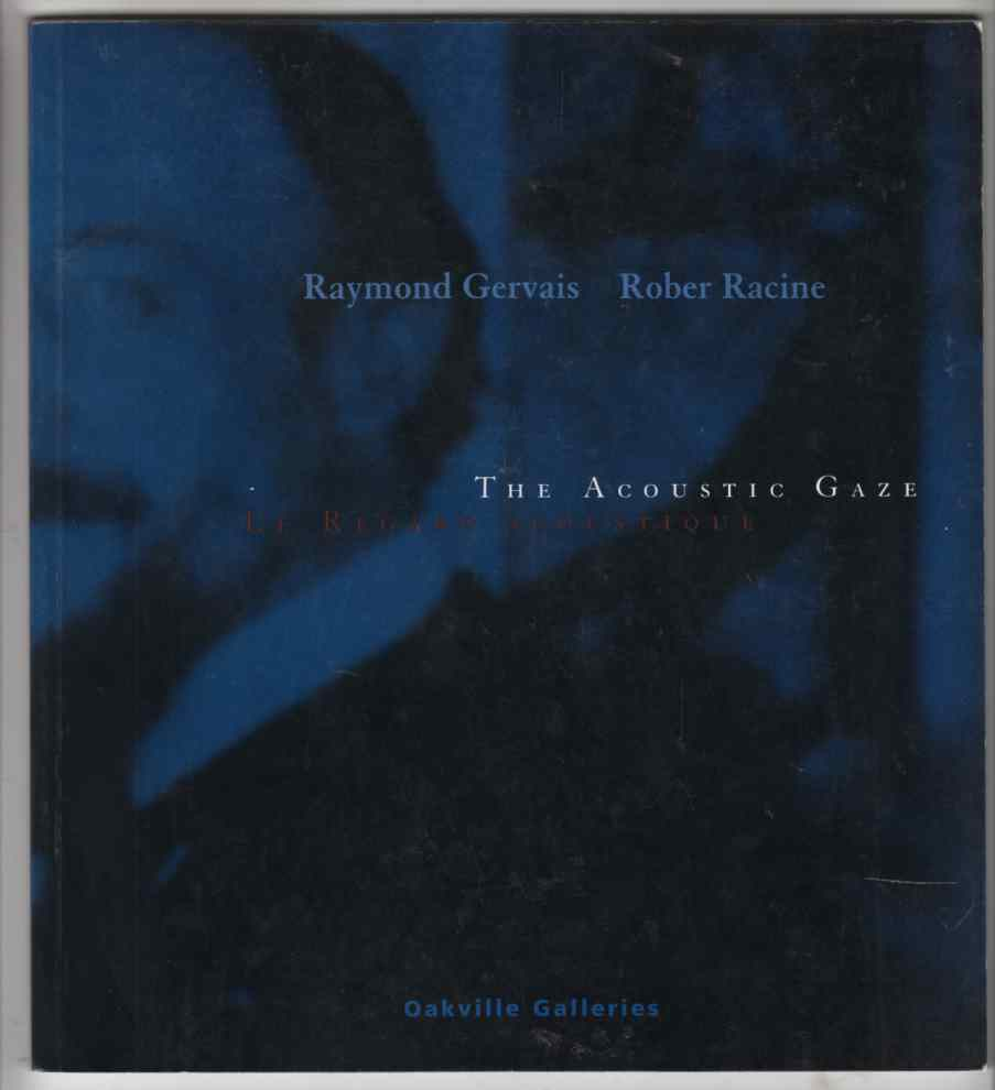 Image for The Acoustic Gaze: Raymond Gervais and Rober Racine Le Regard Acoustique: Raymond Gervais Et Rober Racine