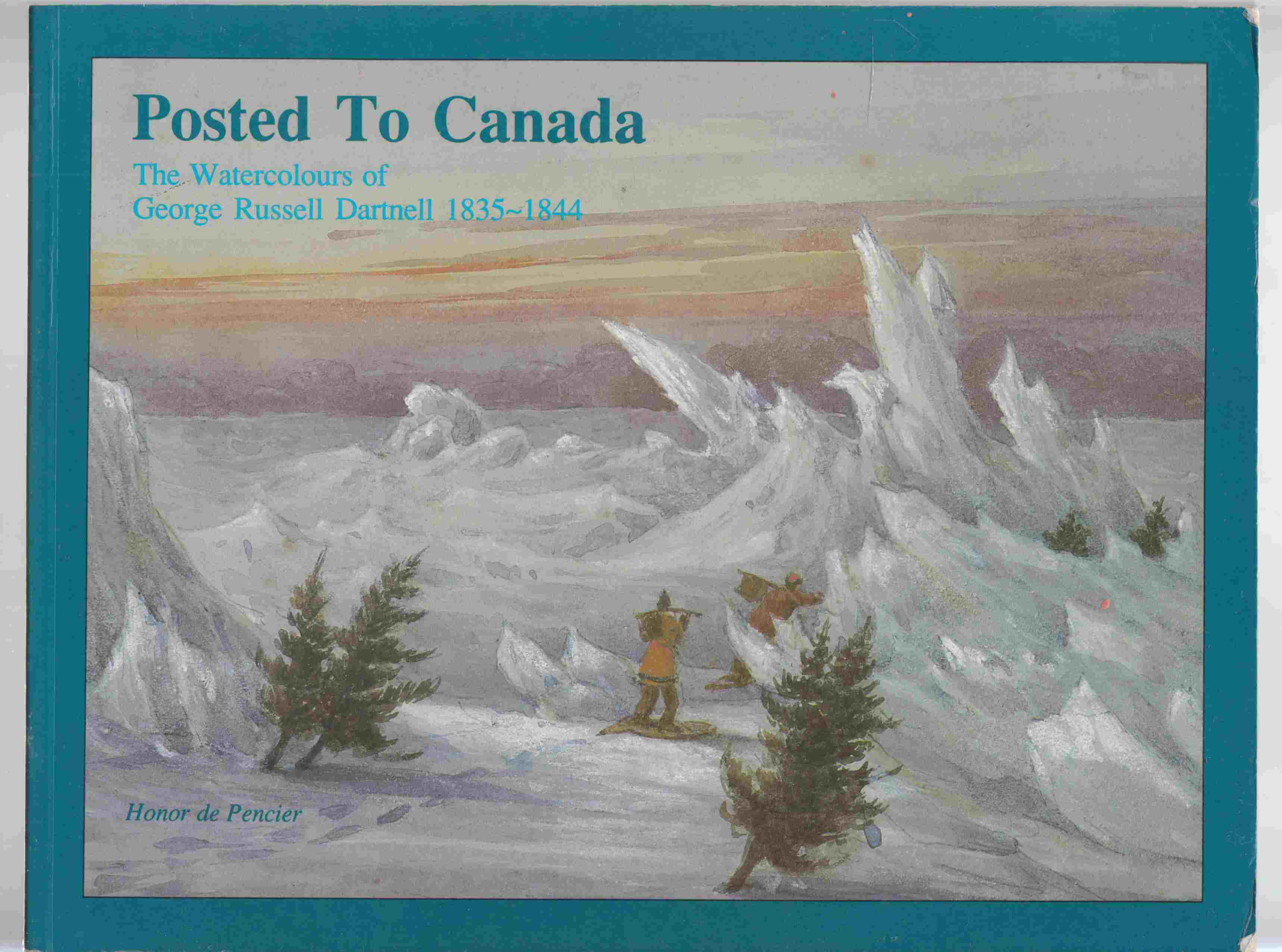 Image for Posted to Canada The Watercolours of George Russell Dartnell 1835-1844