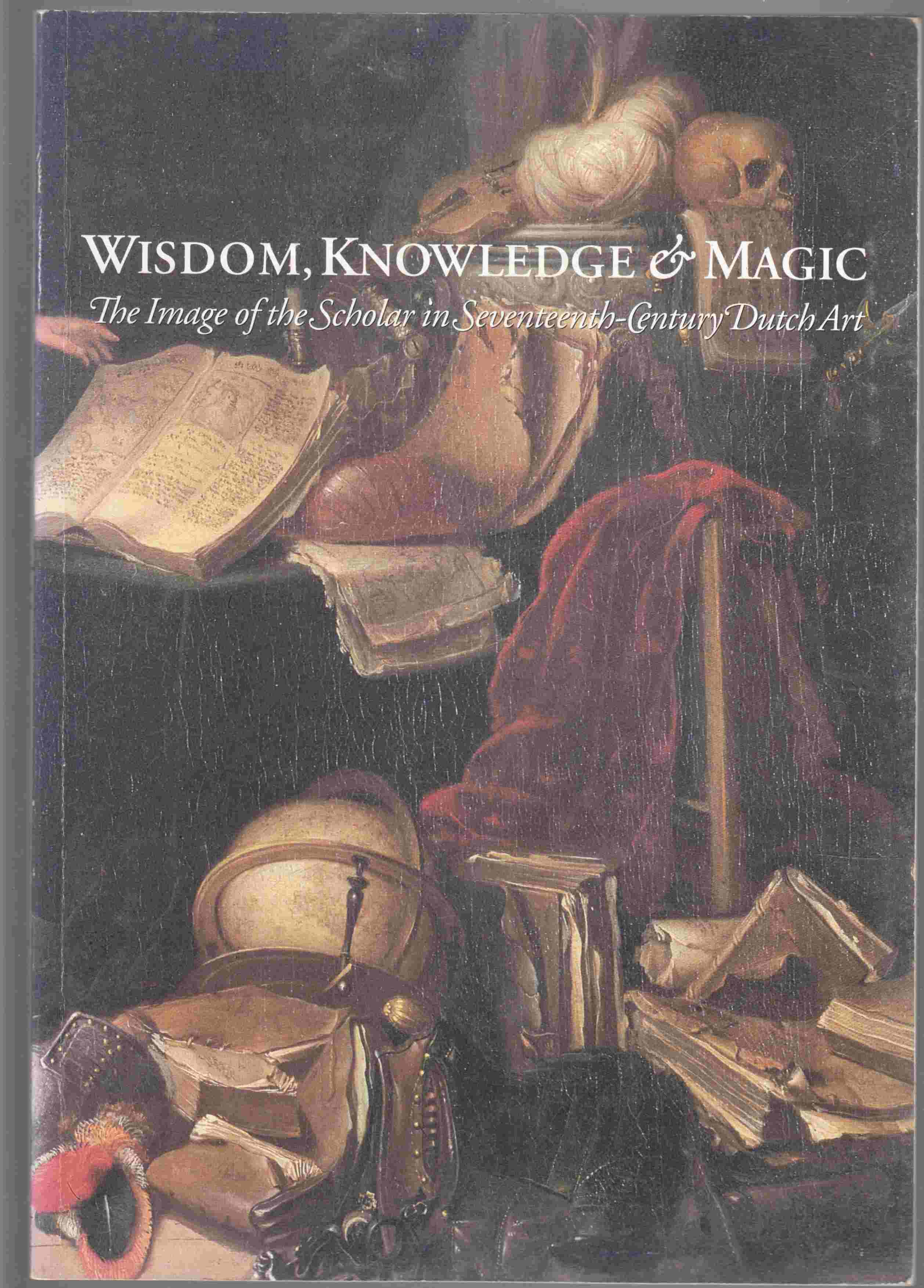 Image for Wisdom, Knowledge & Magic The Image of the Scholar in Seventeenth-Century Dutch Art