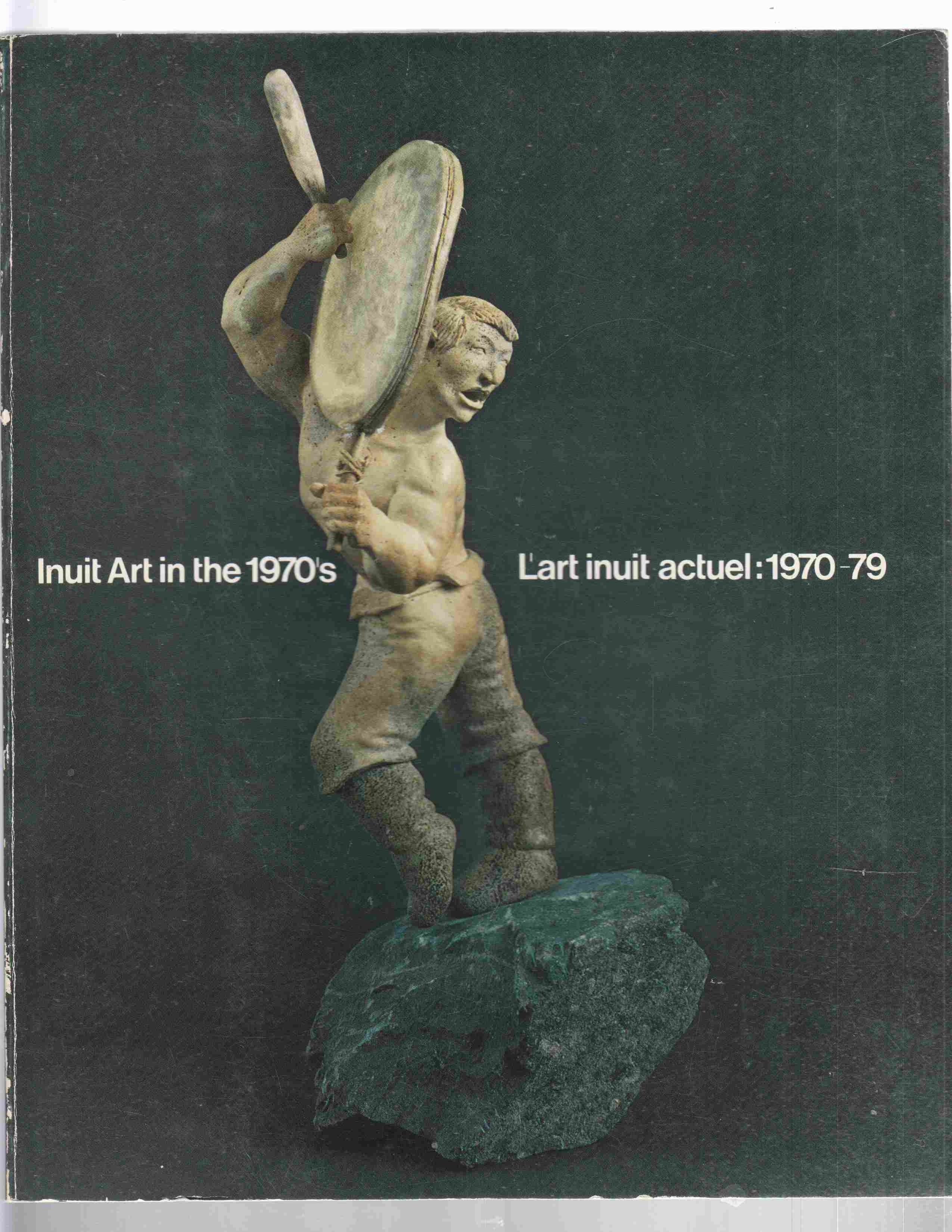 Image for Inuit Art in the 1970's / L'Art Inuit Actuel, 1970-79
