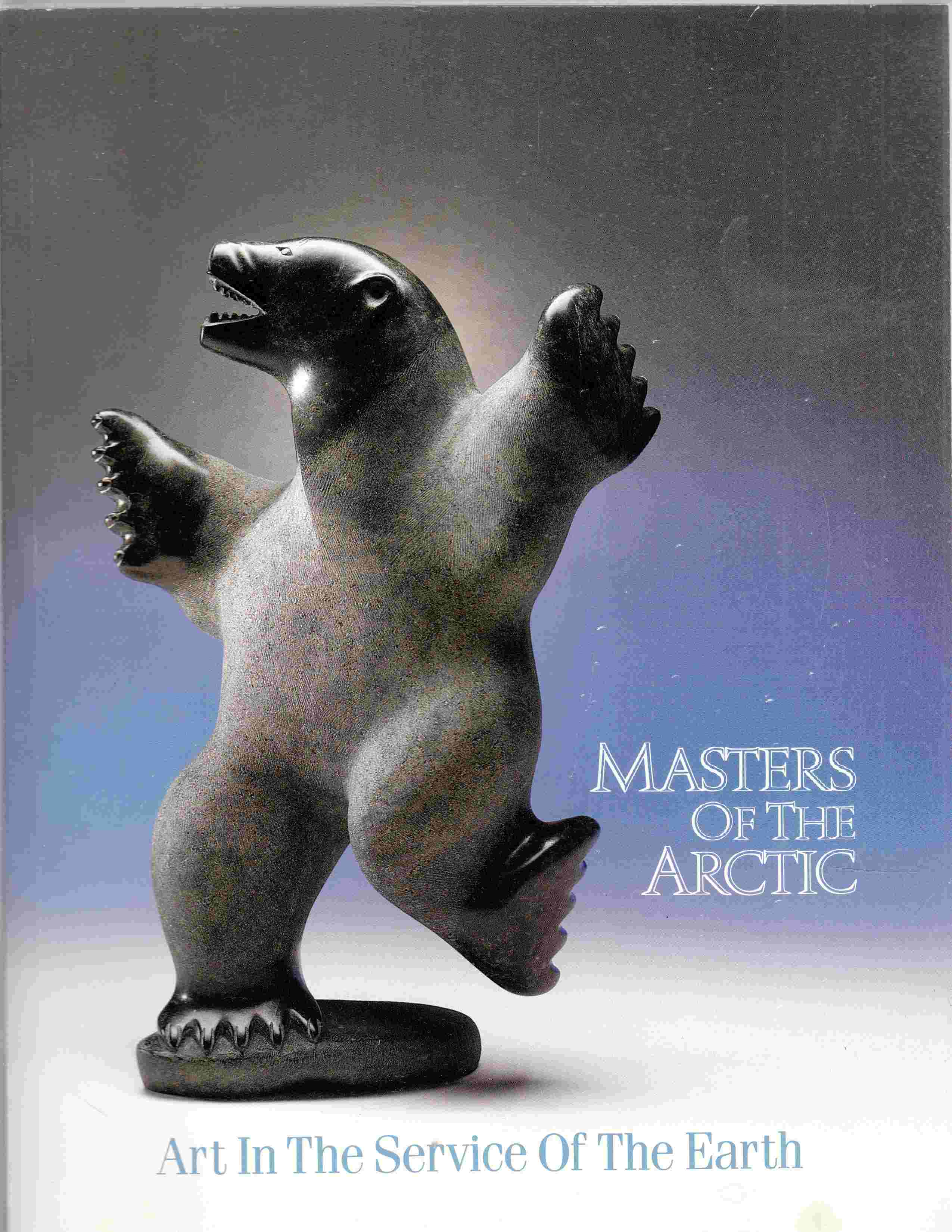 Image for Masters of the Arctic Art in the Service of the Earth