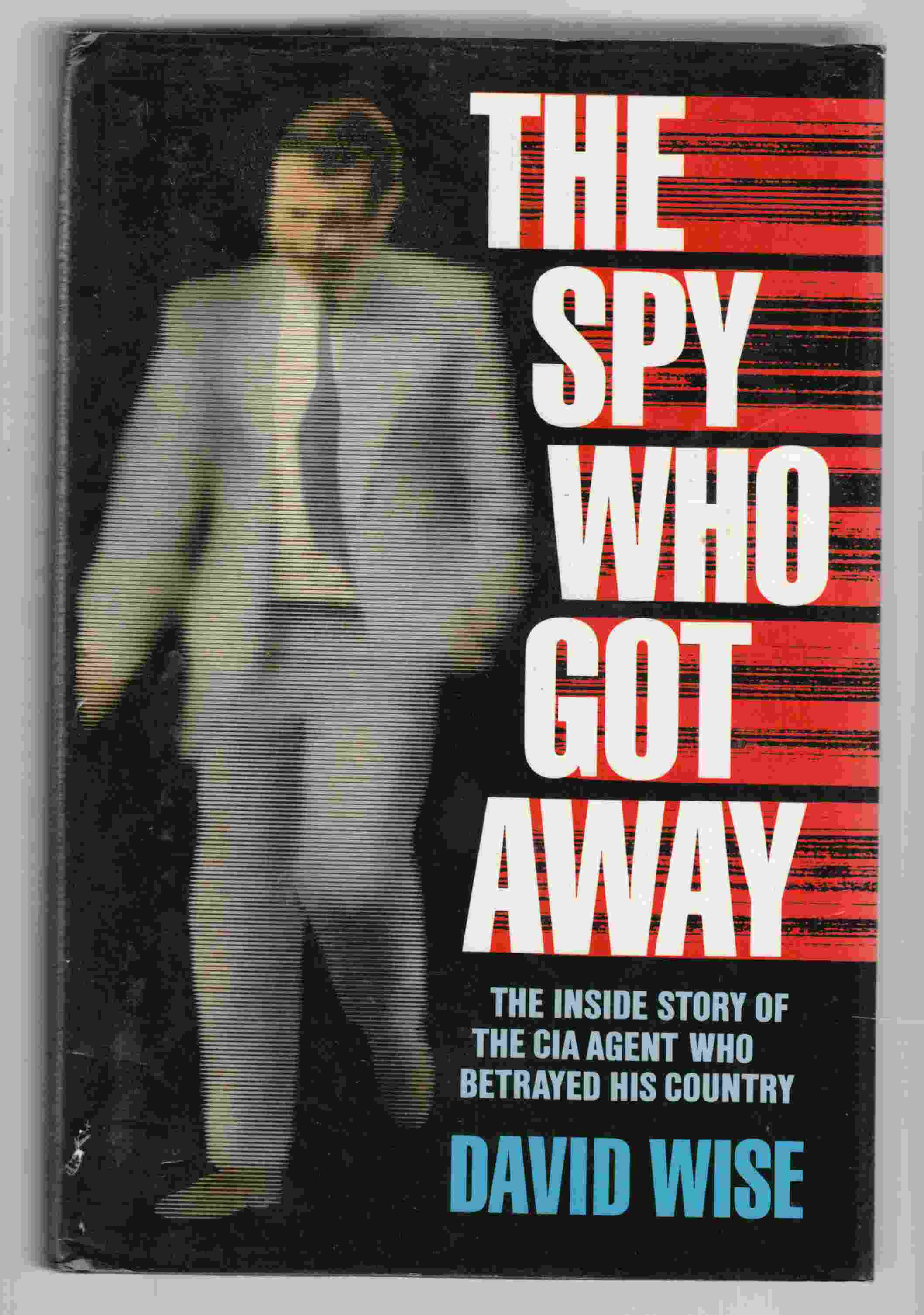 Image for The Spy Who Got Away: The Inside Story of the CIA Agent Who Betrayed His Country