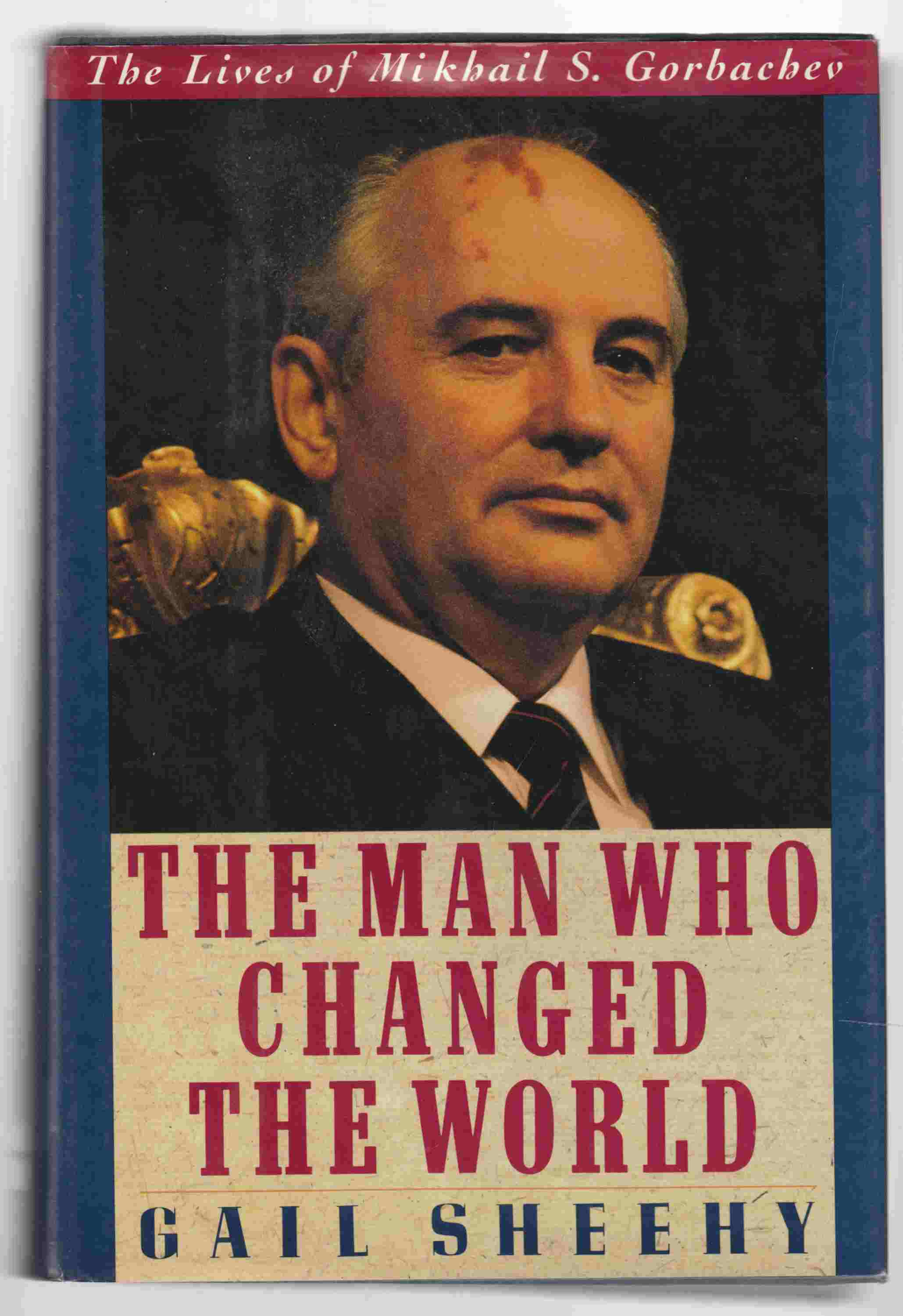 Image for The Man Who Changed the World: The Lives of Mikhail S. Gorbachev