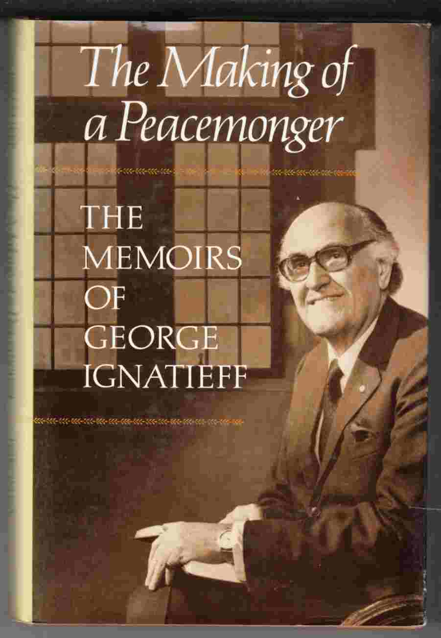 Image for The Making of a Peacemonger: The Memoirs of George Ignatieff