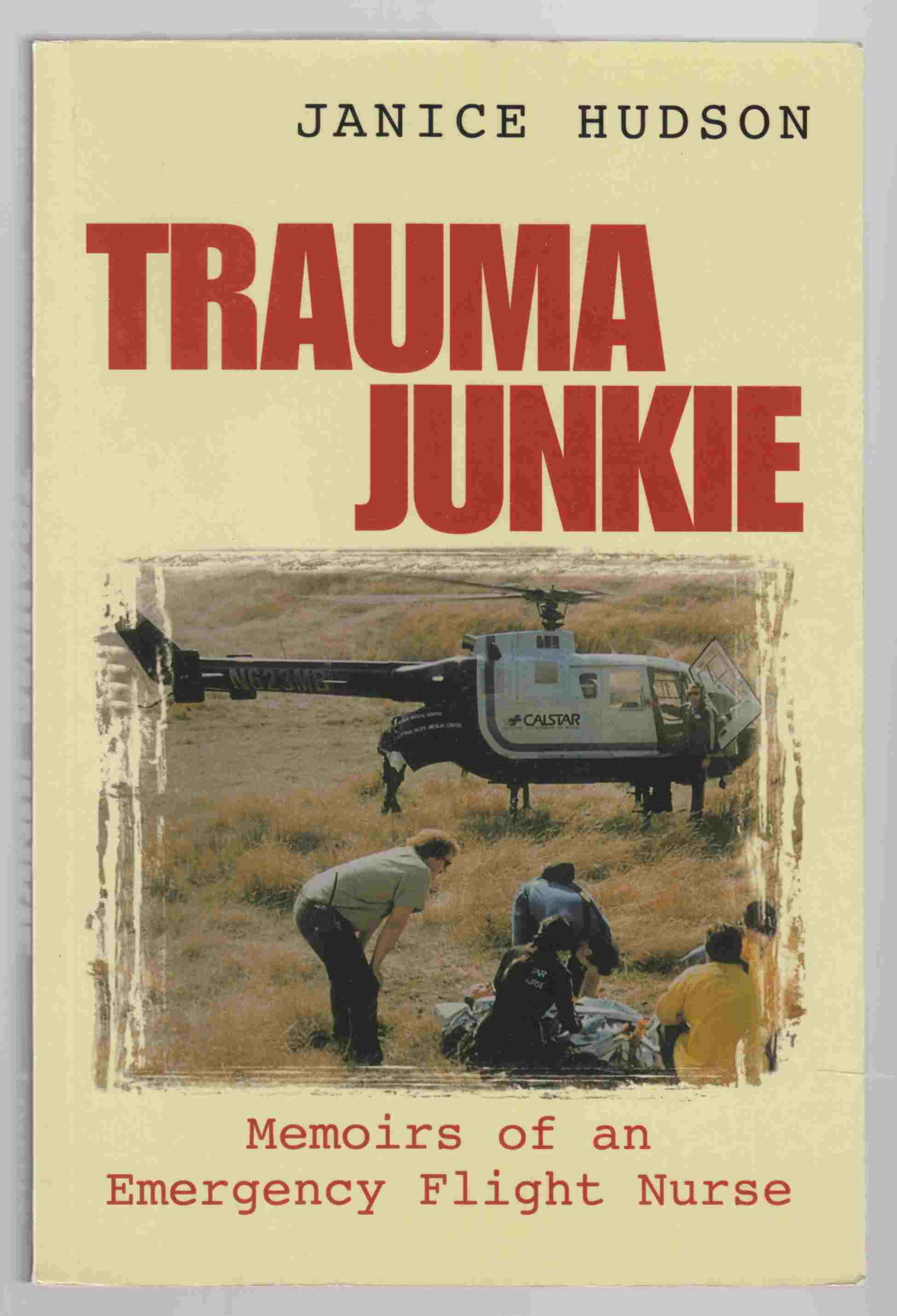 Image for Trauma Junkie Memoirs of an Emergency Flight Nurse