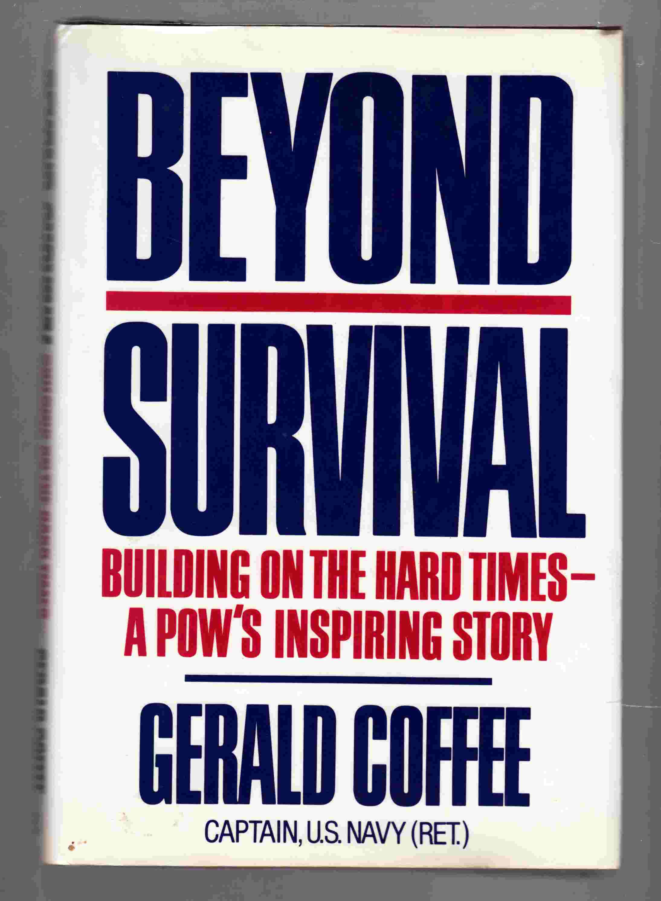 Image for Beyond Survival Building on the Hard Times - A POW's Story of Survival