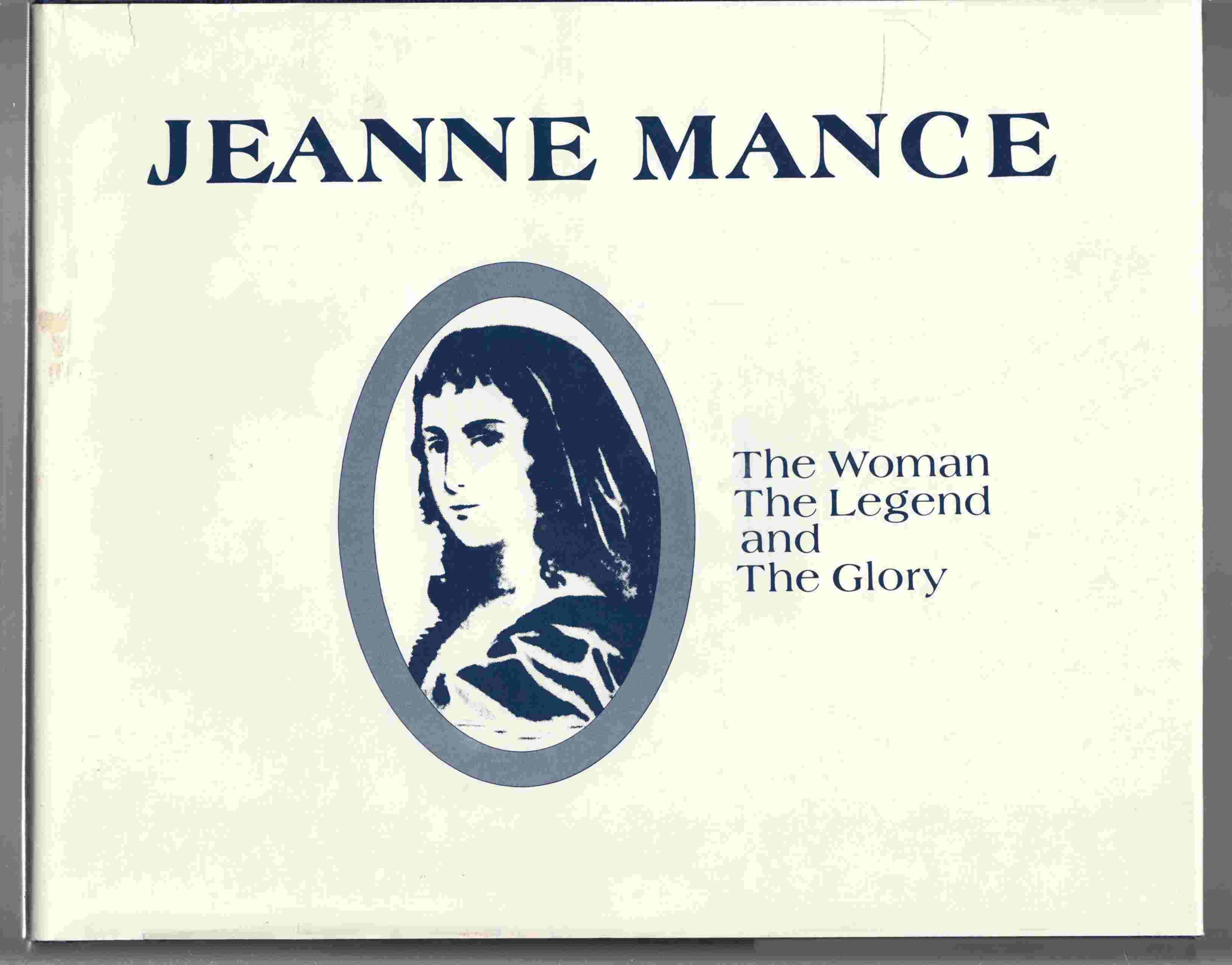 Image for Jeanne Mance The Woman, the Legend, and the Glory