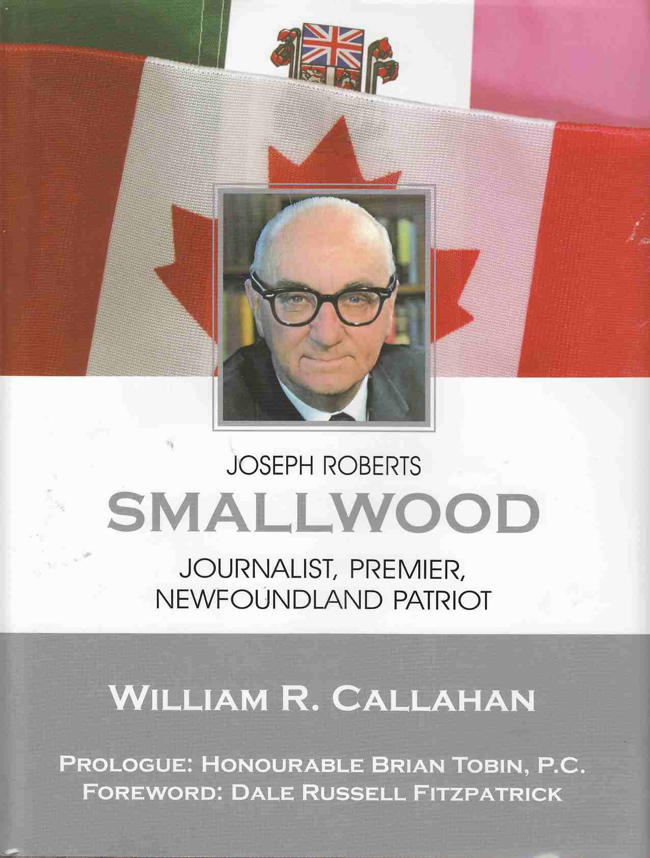 Image for Joseph Roberts Smallwood Journalist, Premier, Newfoundland Patriot