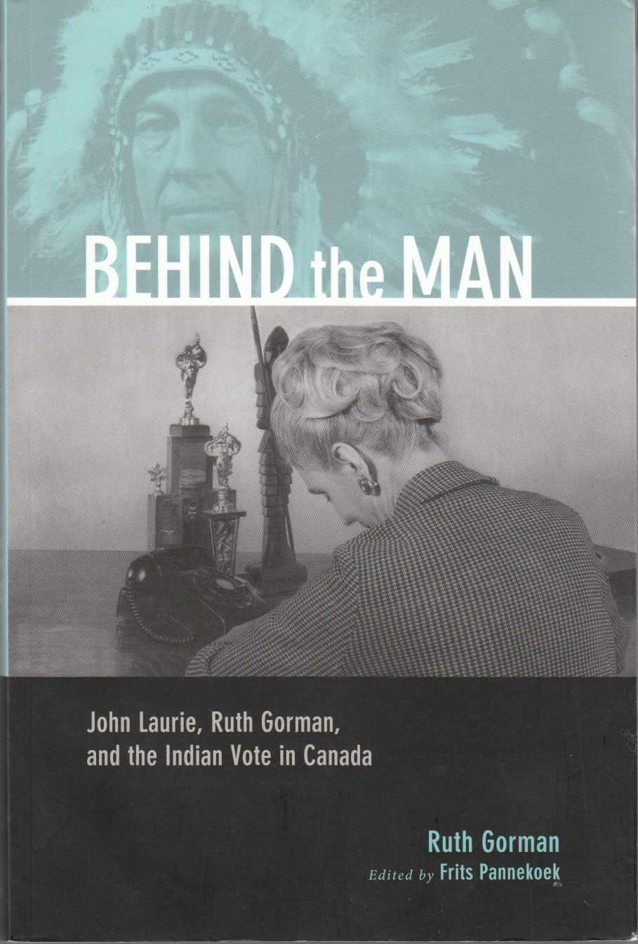 Image for Behind the Man John Laurie, Ruth Gorman, and the Indian Vote in Canada