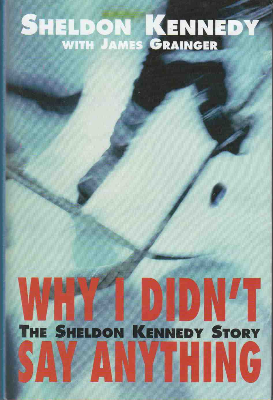 Image for Why I Didn't Say Anything The Sheldon Kennedy Story