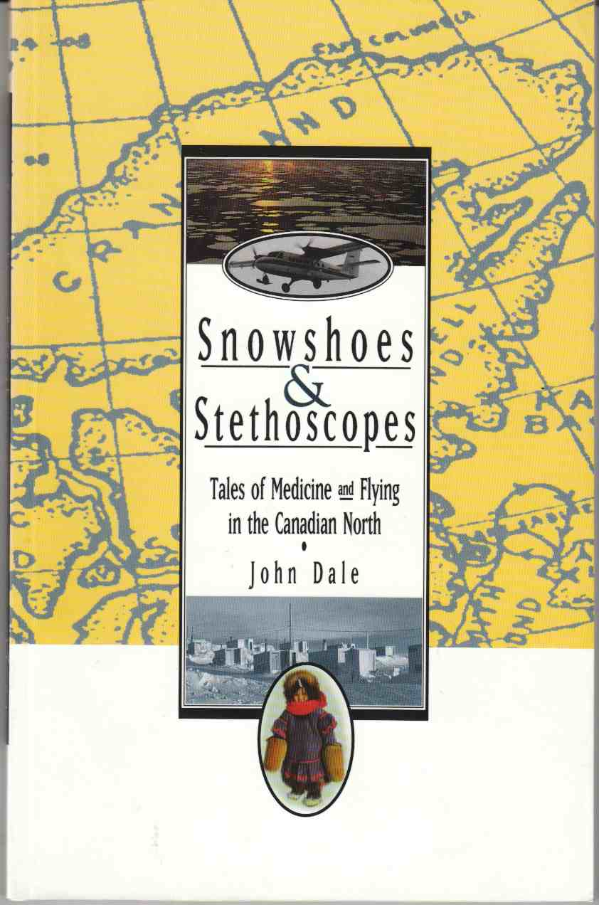 Image for Snowshoes & Stethoscopes Tales of Medicine and Flying in the Canadian North