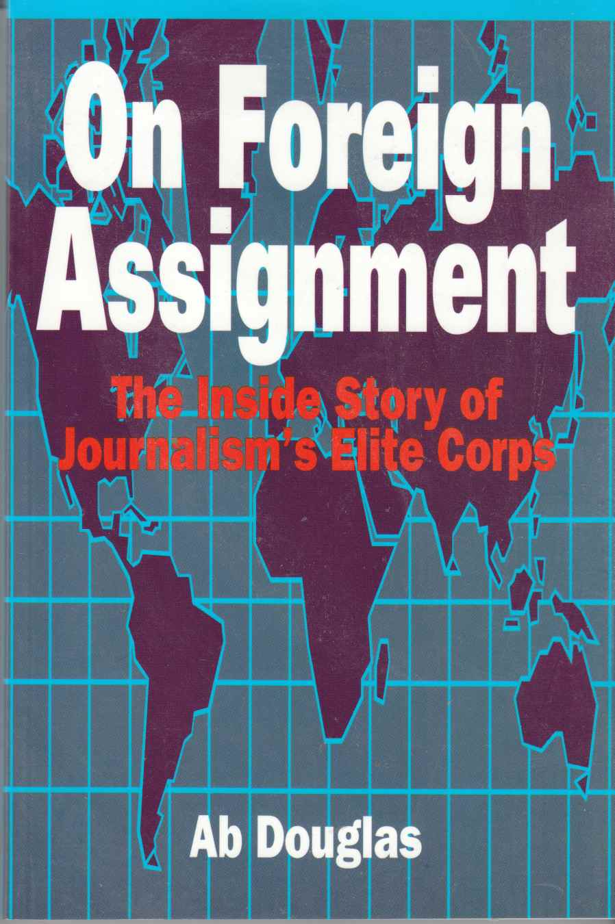 Image for On Foreign Assignment The Inside Story of Journalism's Elite Corps