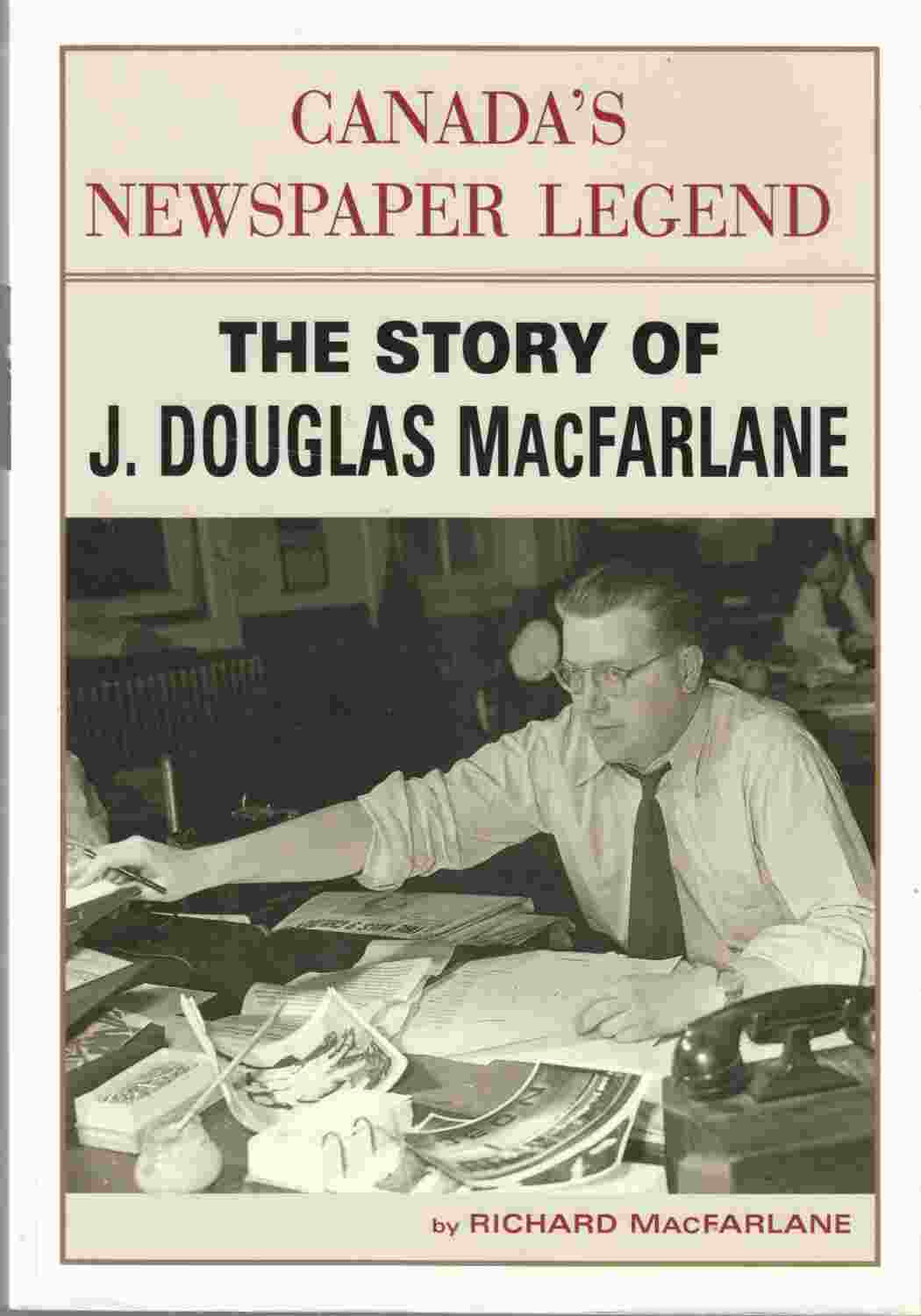 Image for Canada's Newspaper Legend:  The Story of J. Douglas MacFarlane