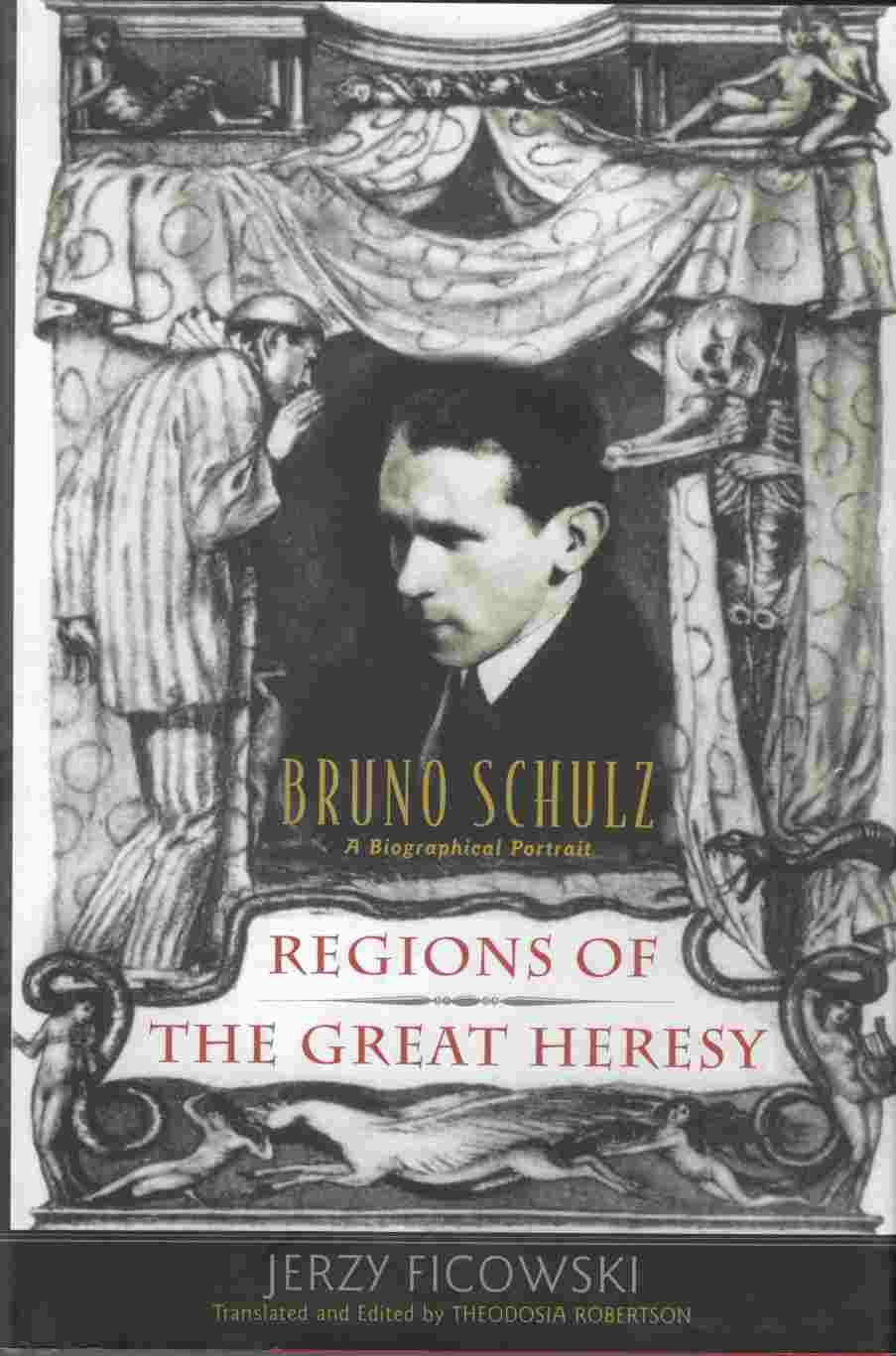 Image for Regions of the Great Heresy:  Bruno Schulz - a Biographical Portrait