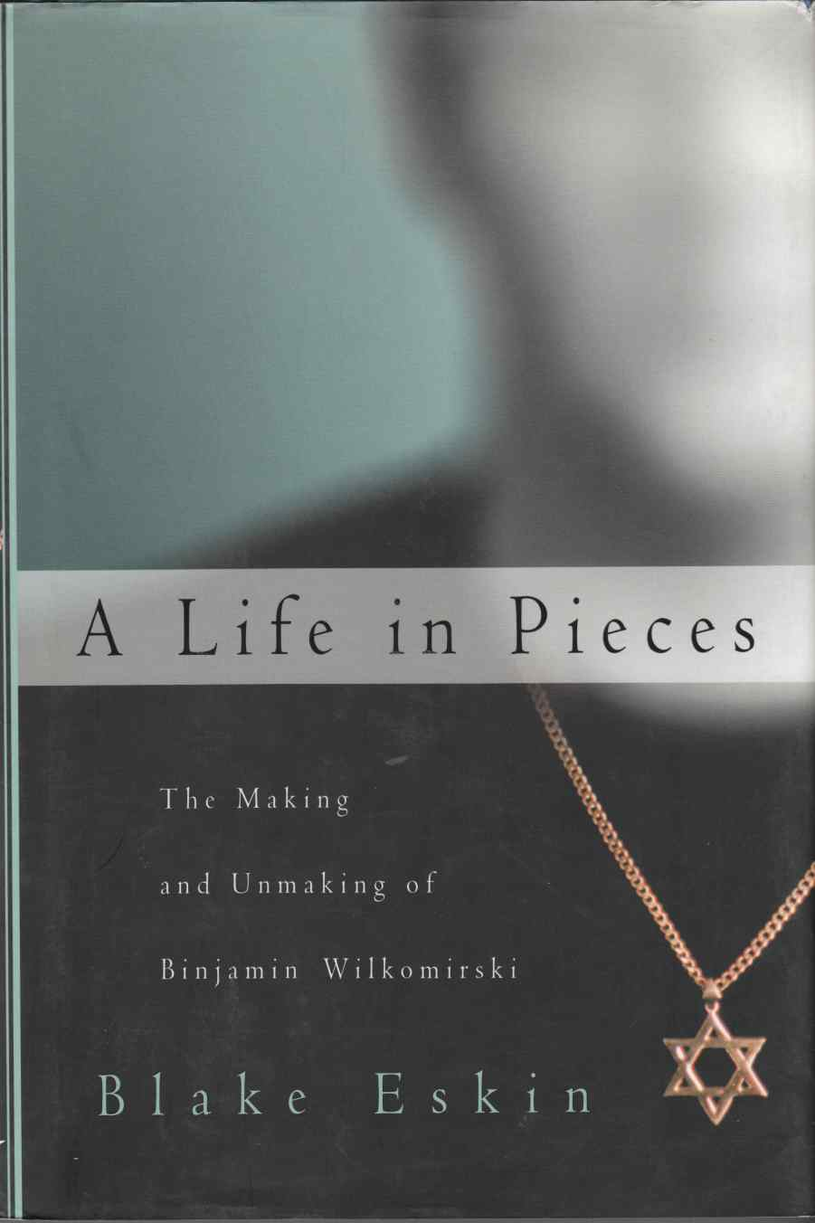 Image for A Life in Pieces:  The Making and Unmaking of Binjamin Wilkomirski