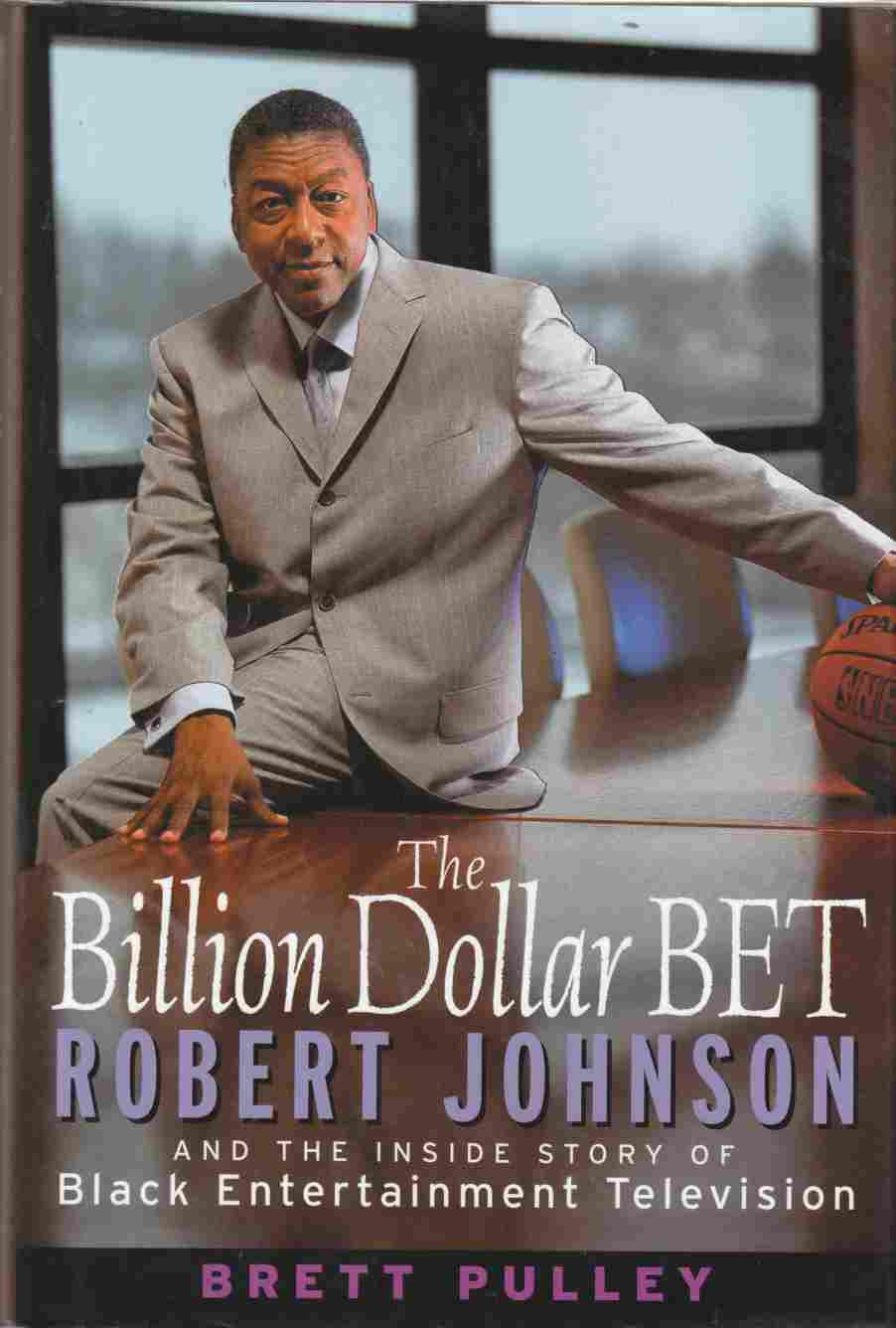 Image for The Billion Dollar BET Robert Johnson and the Inside Story of Black Entertainment Television