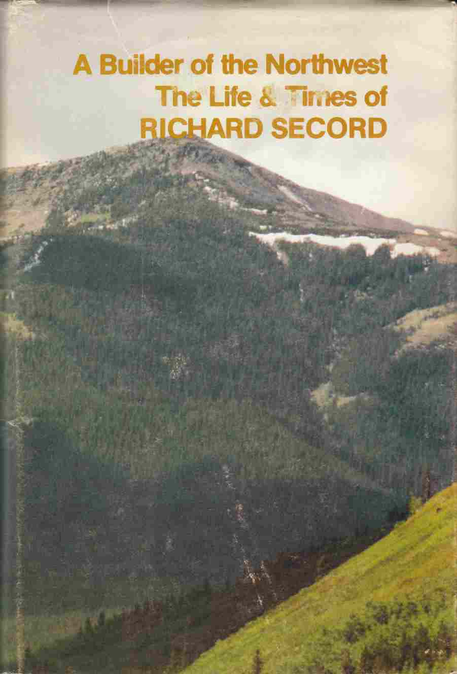 Image for A Builder of the Northwest The Life and Times of Richard Secord, 1860 - 1935