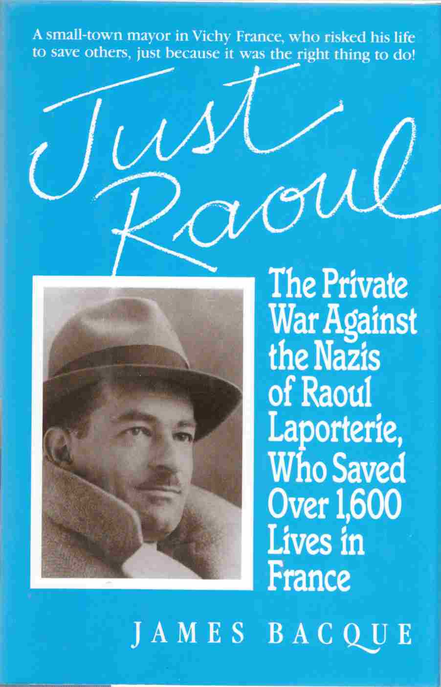 Image for Just Raoul The Private War Against the Nazis of Raoul Laportirie, Who Saved over 1.600 Lives in France