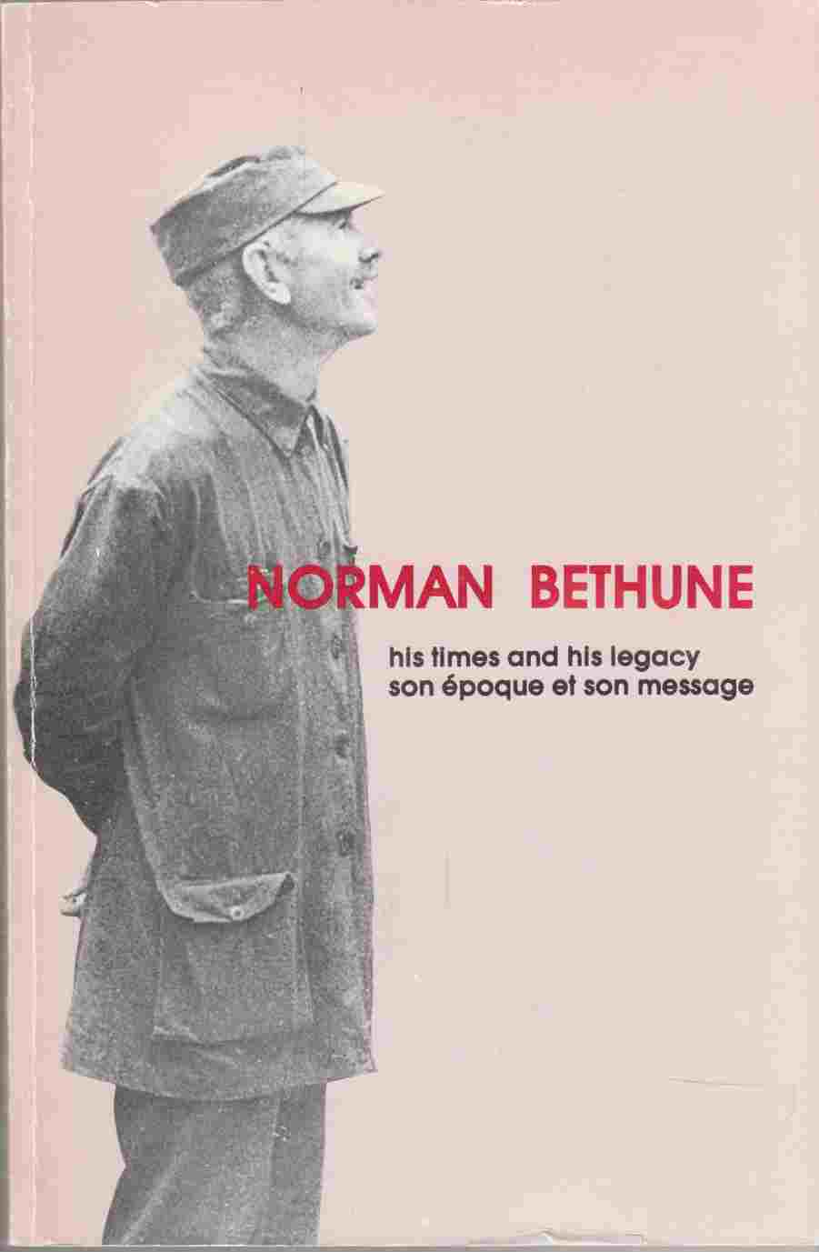 Image for Norman Bethune His Times and His Legacy / Son Epoque Et Son Message