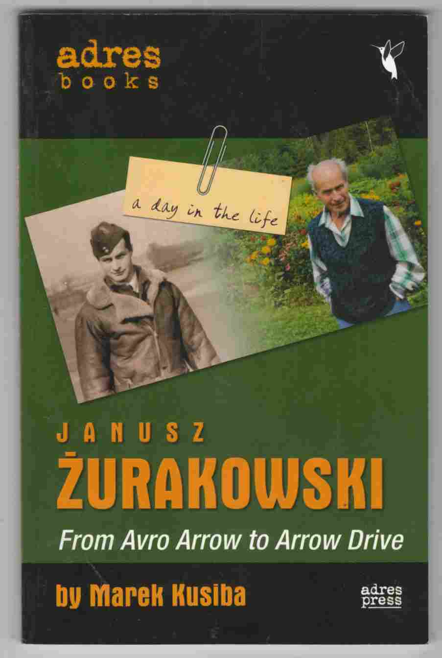 Image for Janusz Zurakowski From Avro Arrow to Arrow Drive