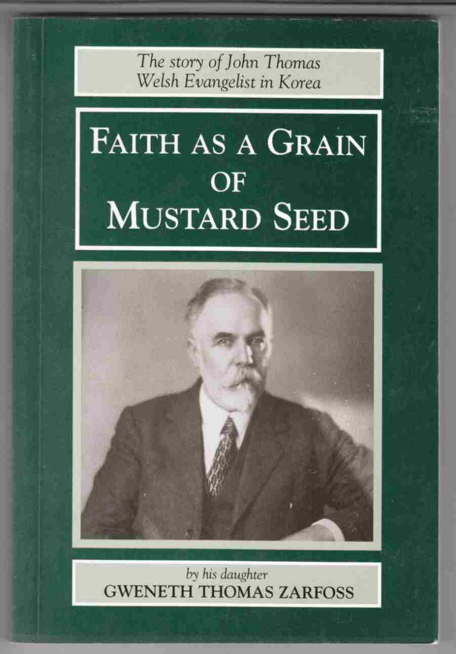 Image for Faith As a Grain of Mustard Seed The Story of John Thomas (1868-1940) Welsh Evangelist in Korea