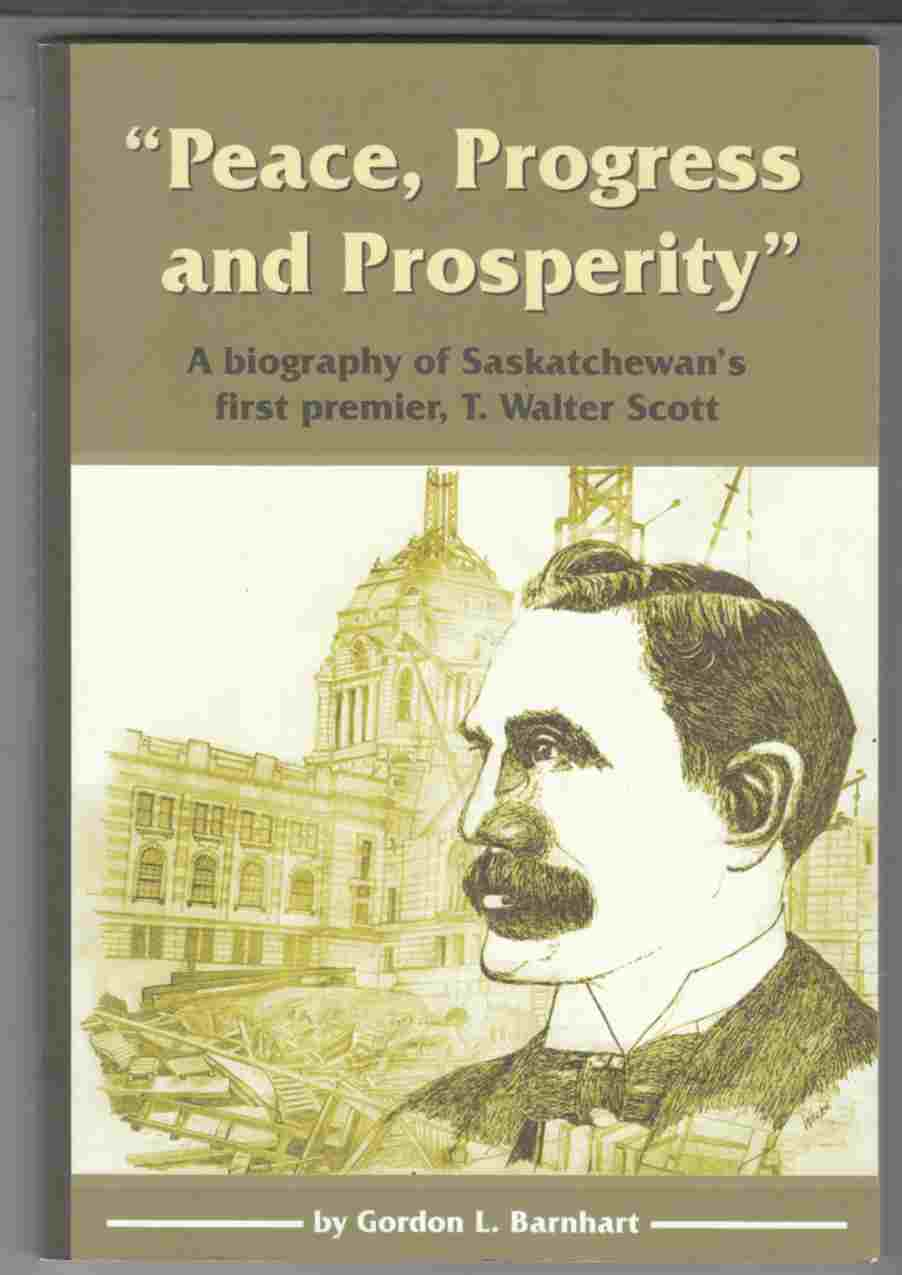 Image for Peace, Progress, and Prosperity A Biography of Saskatchewan's First Premier, T. Walter Scott