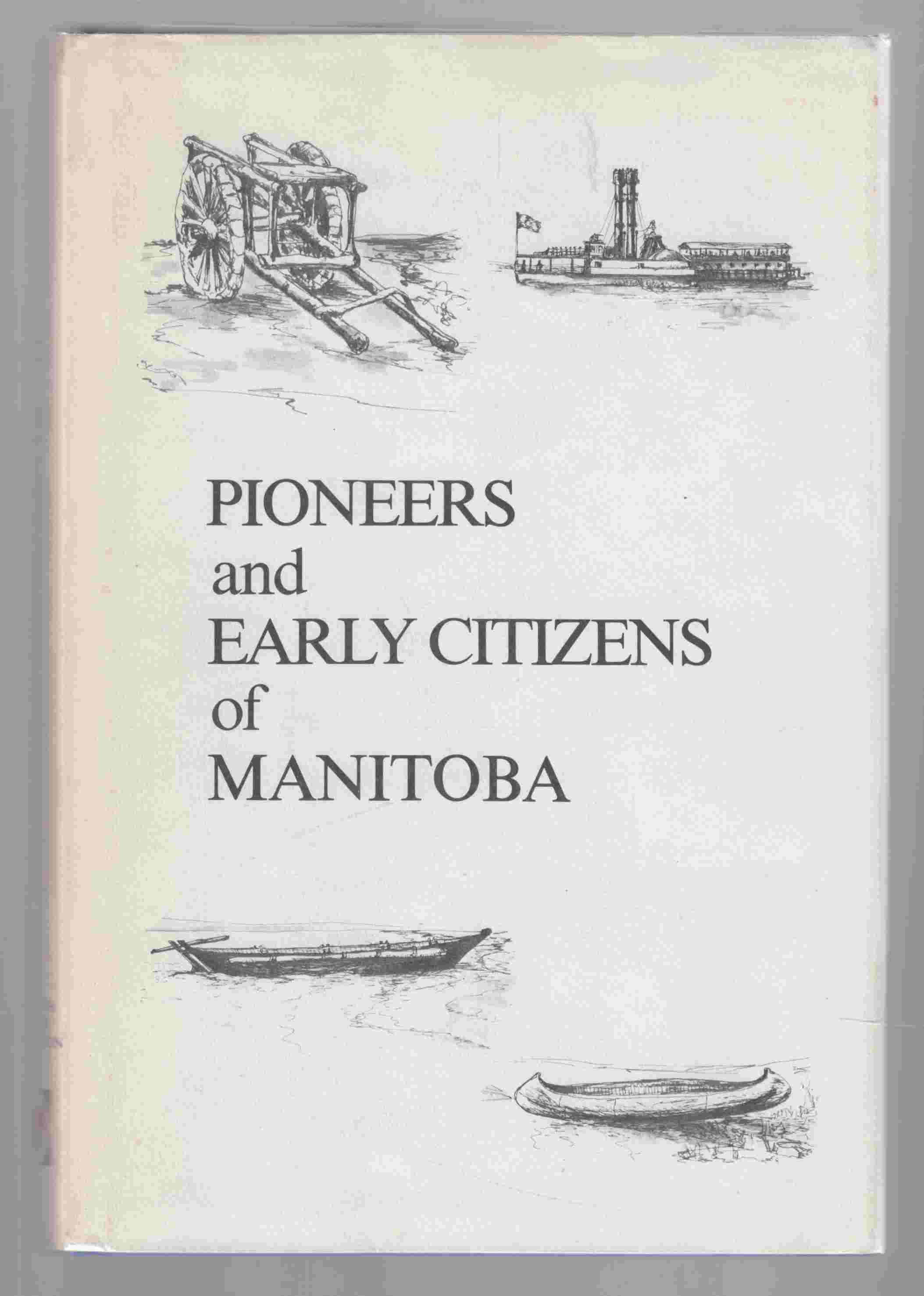 Image for Pioneers and Early Citizens of Manitoba A Dictionary of Manitoba Biography from the Earliest Times to 1920