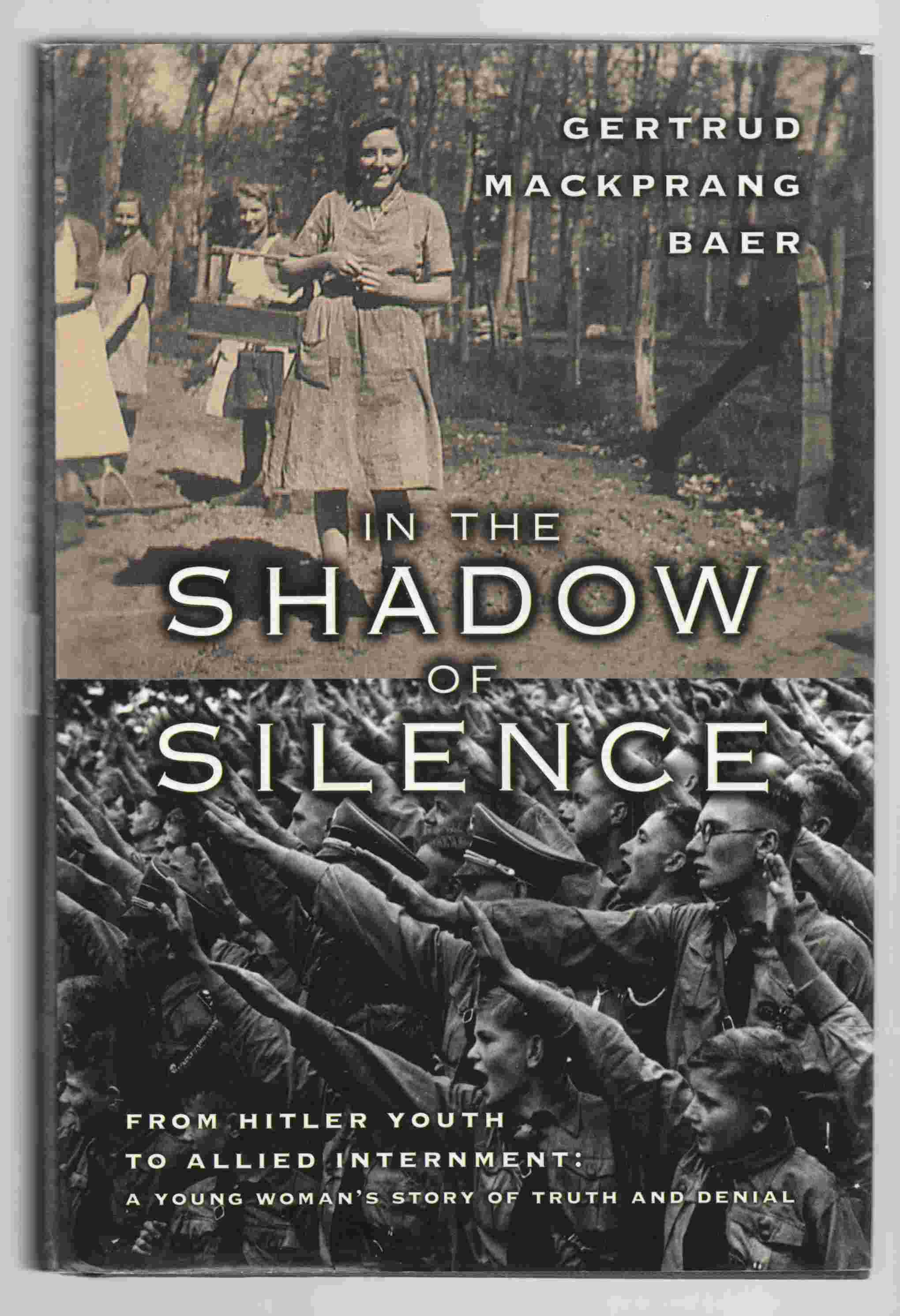 Image for In the Shadow of Silence From Hitler Youth to Allied Internment: a Young Woman's Story of Truth and Denial