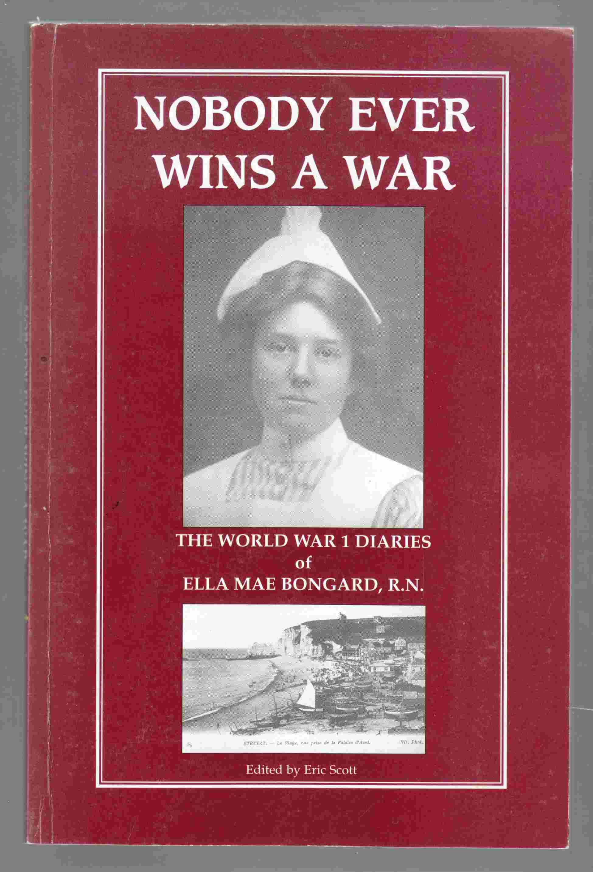 Image for Nobody Ever Wins a War The World War 1 Diaries of Ella Mae Bongard, R. N.