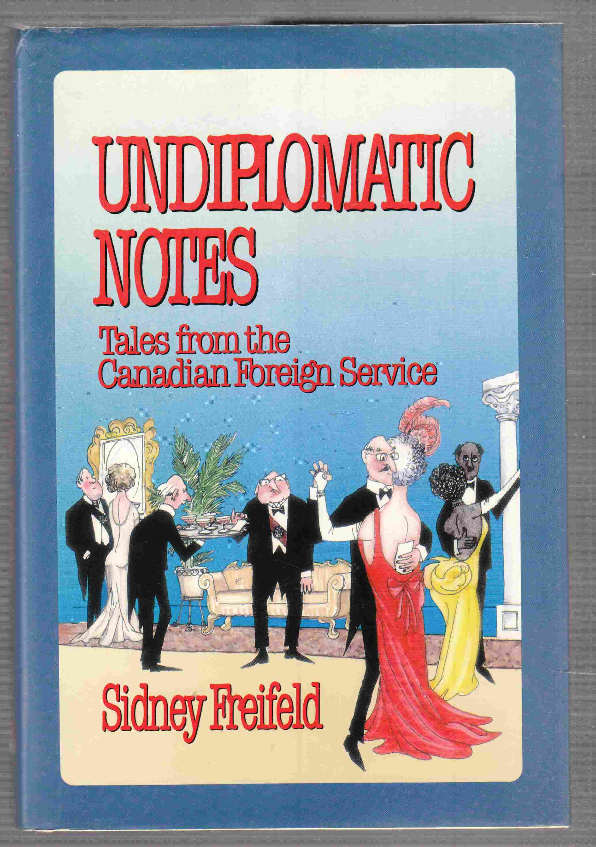 Image for Undiplomatic Notes  Tales from the Canadian Foreign Service