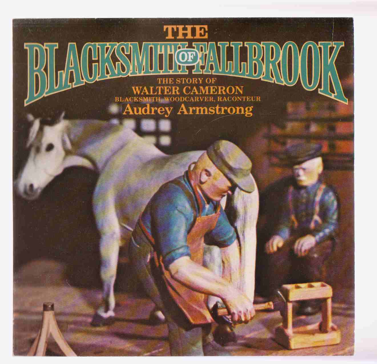 Image for The Blacksmith of Fallbrook: the Story of Walter Cameron, Blacksmith, Woodcarver, Raconteur