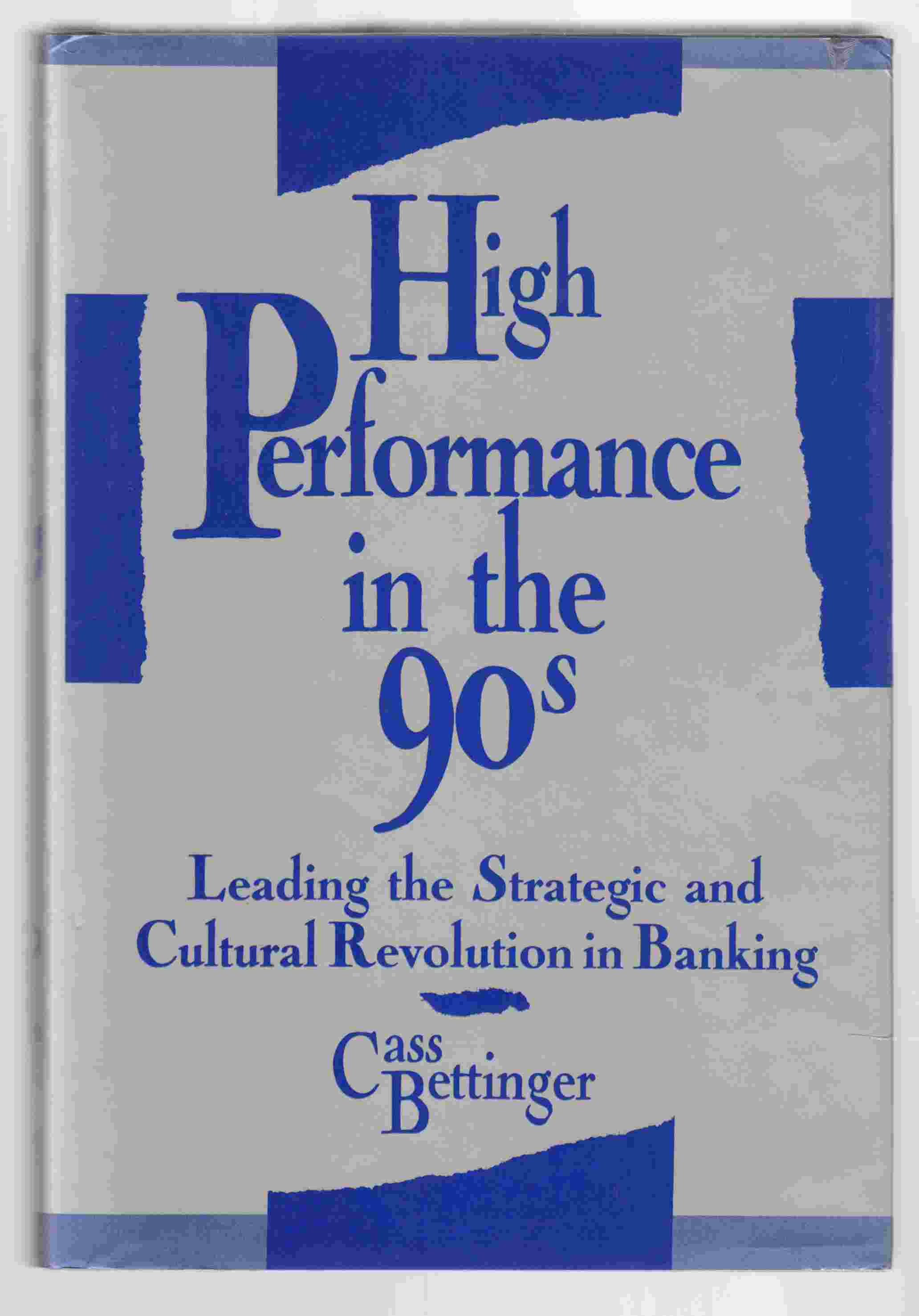 Image for High Performance in the 90's: Leading the Strategic and Cultural Revolution in Banking