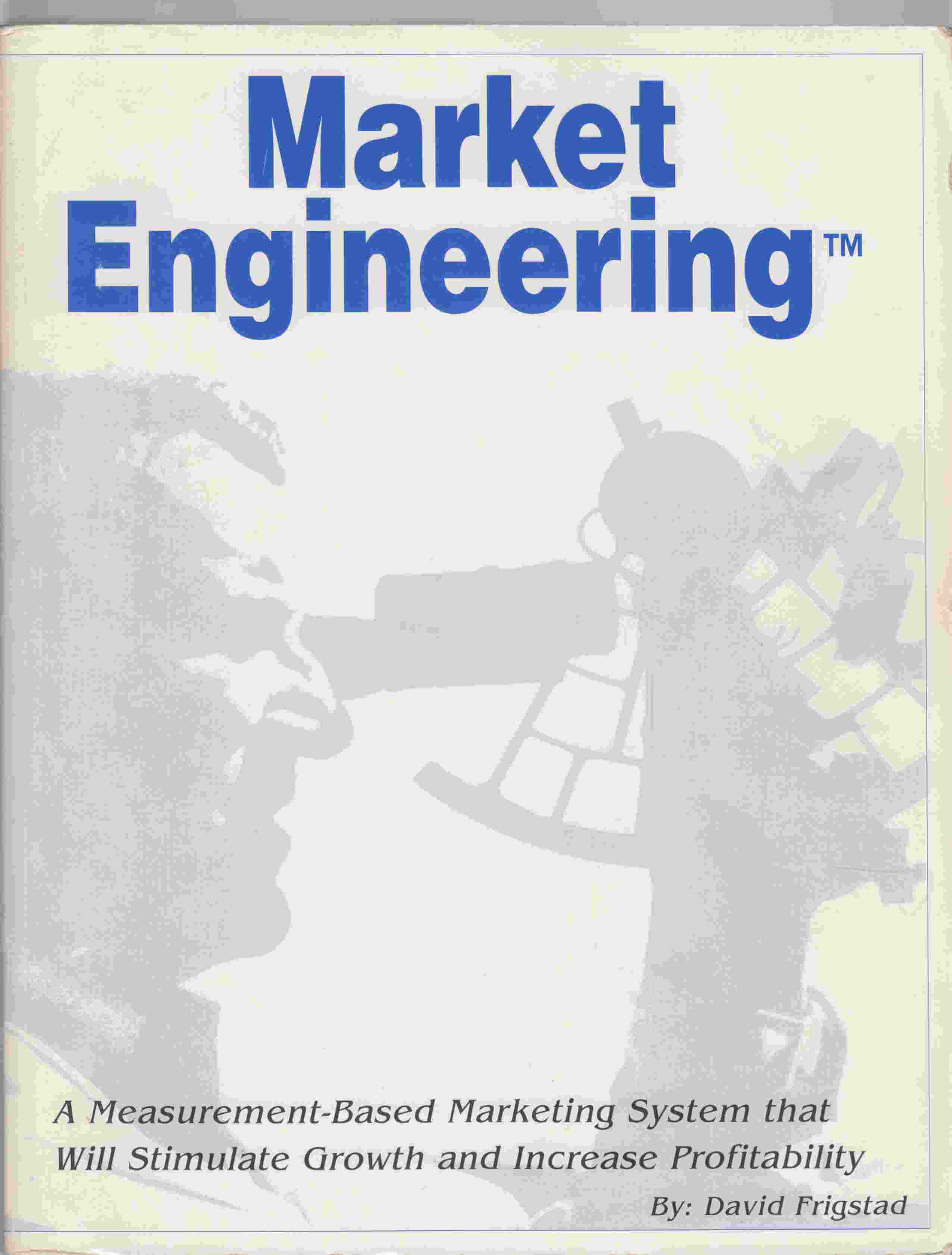 Image for Market Engineering: A Measurement-Based Marketing System That Will Stimulate Growth and Increase Profitability