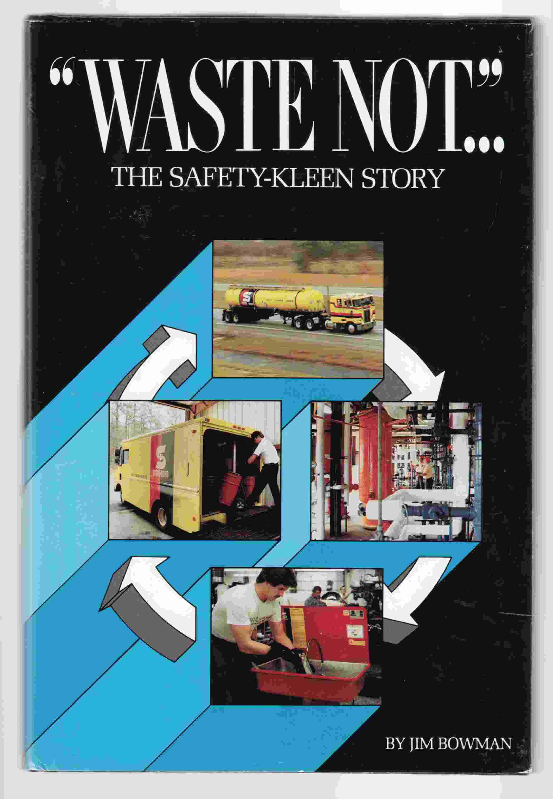"Image for ""Waste Not .."": The Story Safety-Kleen"