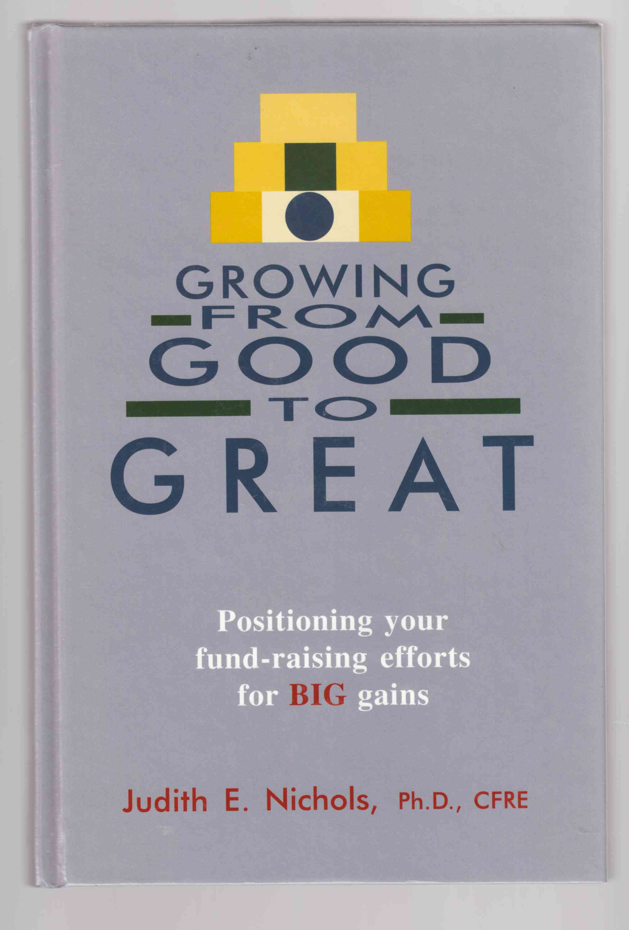 Image for Growing from Good to Great: Positioning Your Fund-Raising Efforts for Big Gains