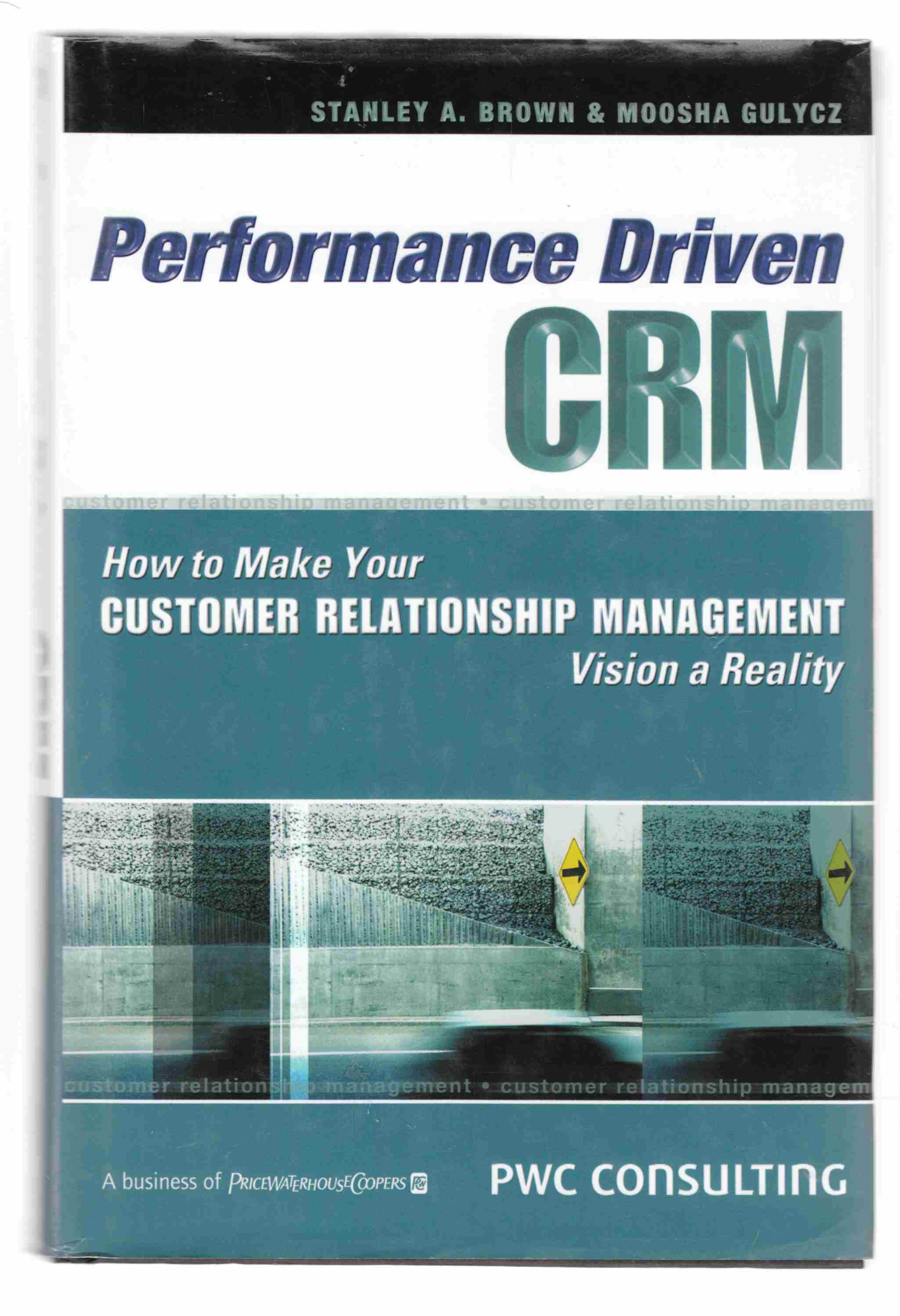 Image for Performance Driven CRM How to Make Your Customer Relationship Management Vision a Reality