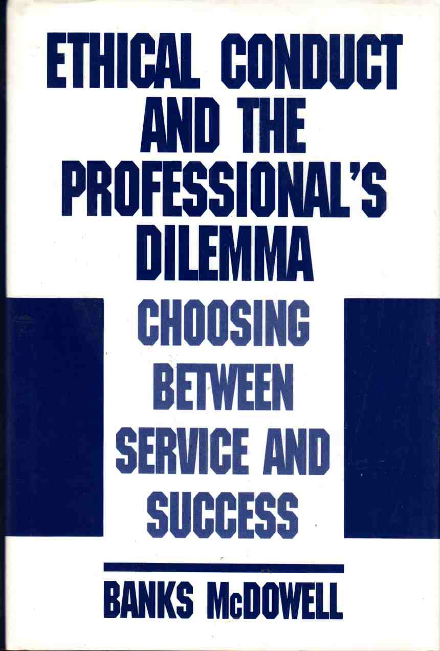 Image for Ethical Conduct and the Professional's Dilemma Choosing between Service and Success